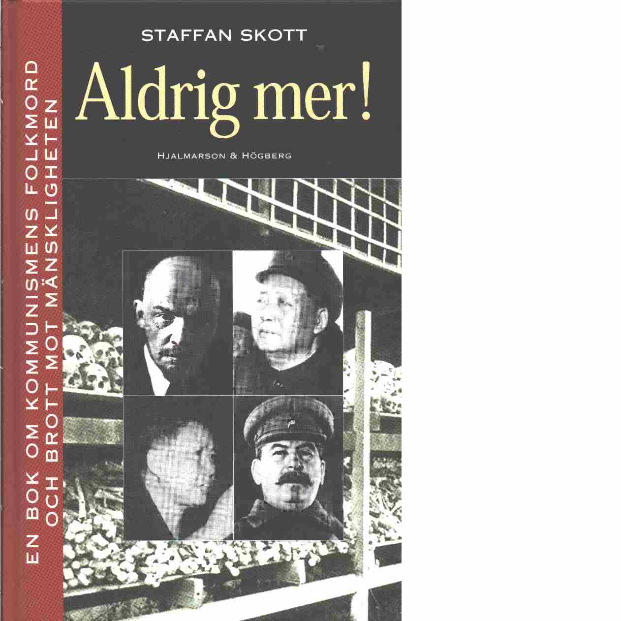 Aldrig mer! : en bok om kommunismens folkmord och brott mot mänskligheten - Skott, Staffan