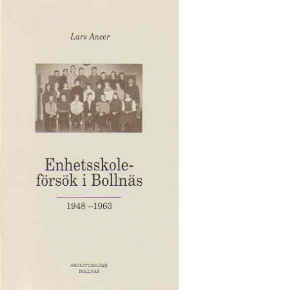 Enhetsskoleförsök i Bollnäs 1948-1963 - Aneer, Lars