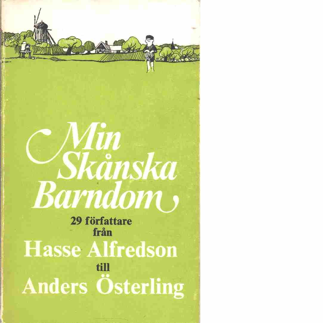 Min skånska barndom / [29 författare från Hasse Alfredson till Anders Österling -  Se beskrivningen
