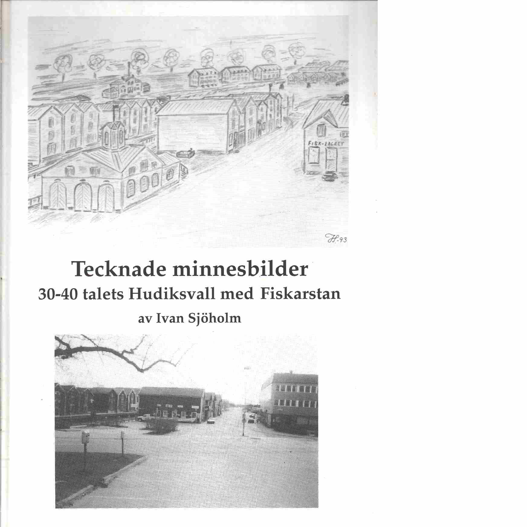 Tecknade minnesbilder : 30-40 talets Hudiksvall med Fiskarstan - Sjöholm, Ivan
