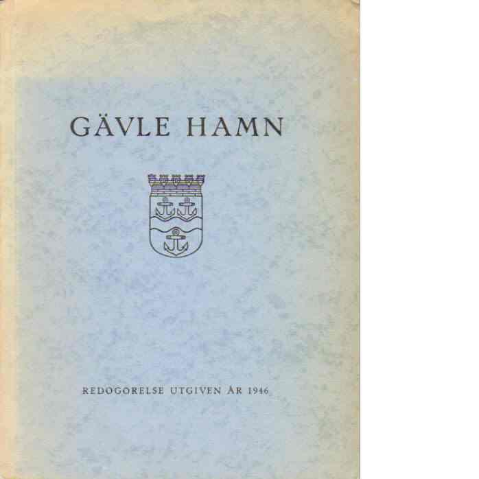 Redogörelse beträffande Gävle Hamn, dess sjö- och järnvägsförbindelser - Gävle Stads Hamnstyrelse