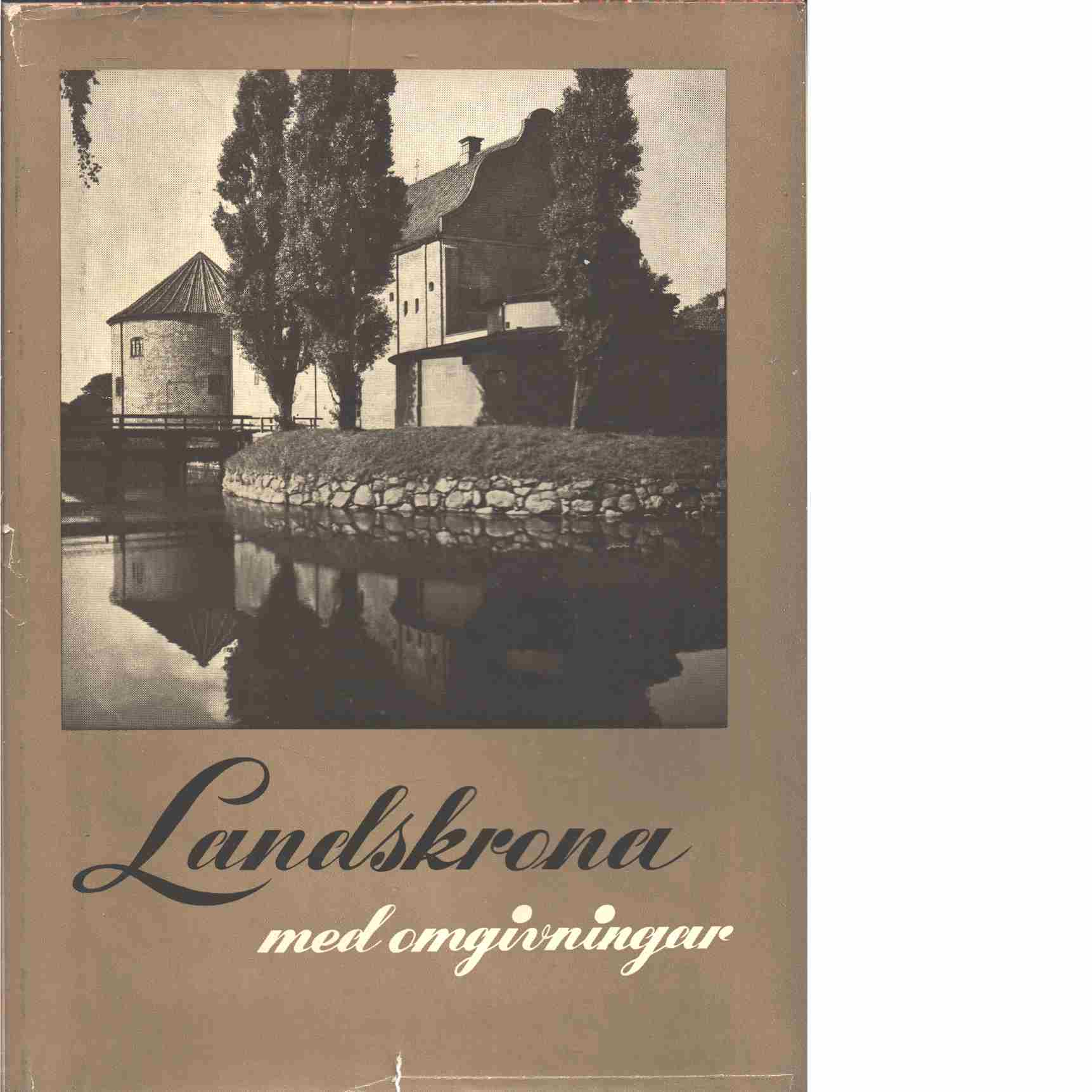Landskrona med omgivningar  - Desaix, Sven och Bengtson, Arne