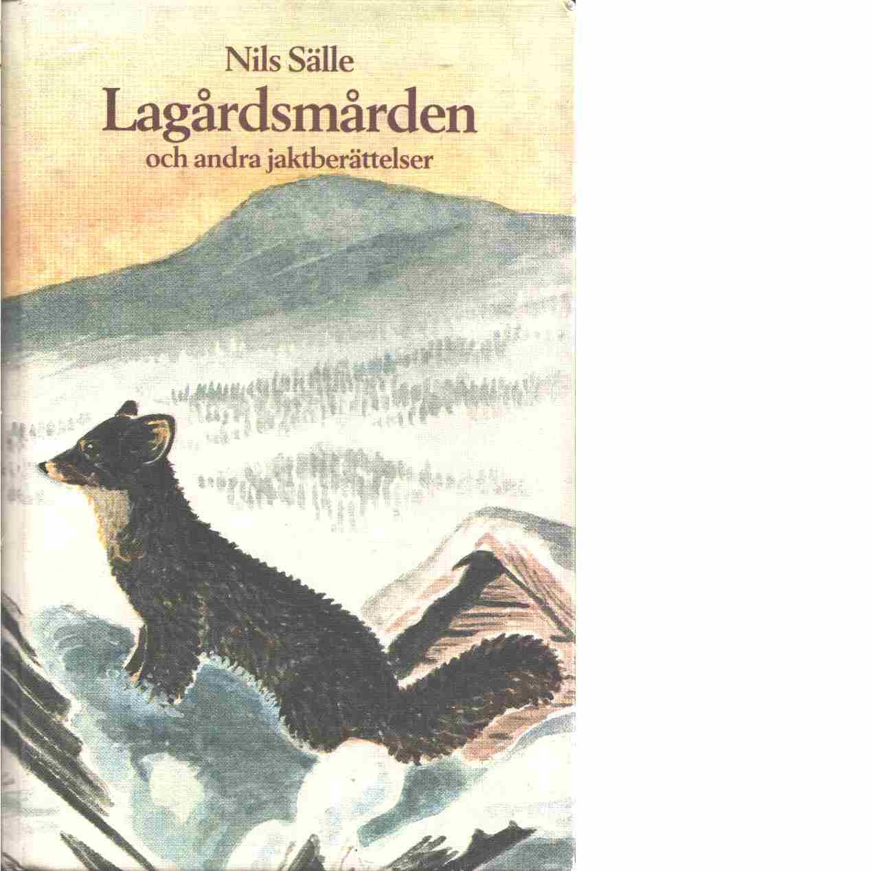 Lagårdsmården och andra jaktberättelser  - Sälle, Nils