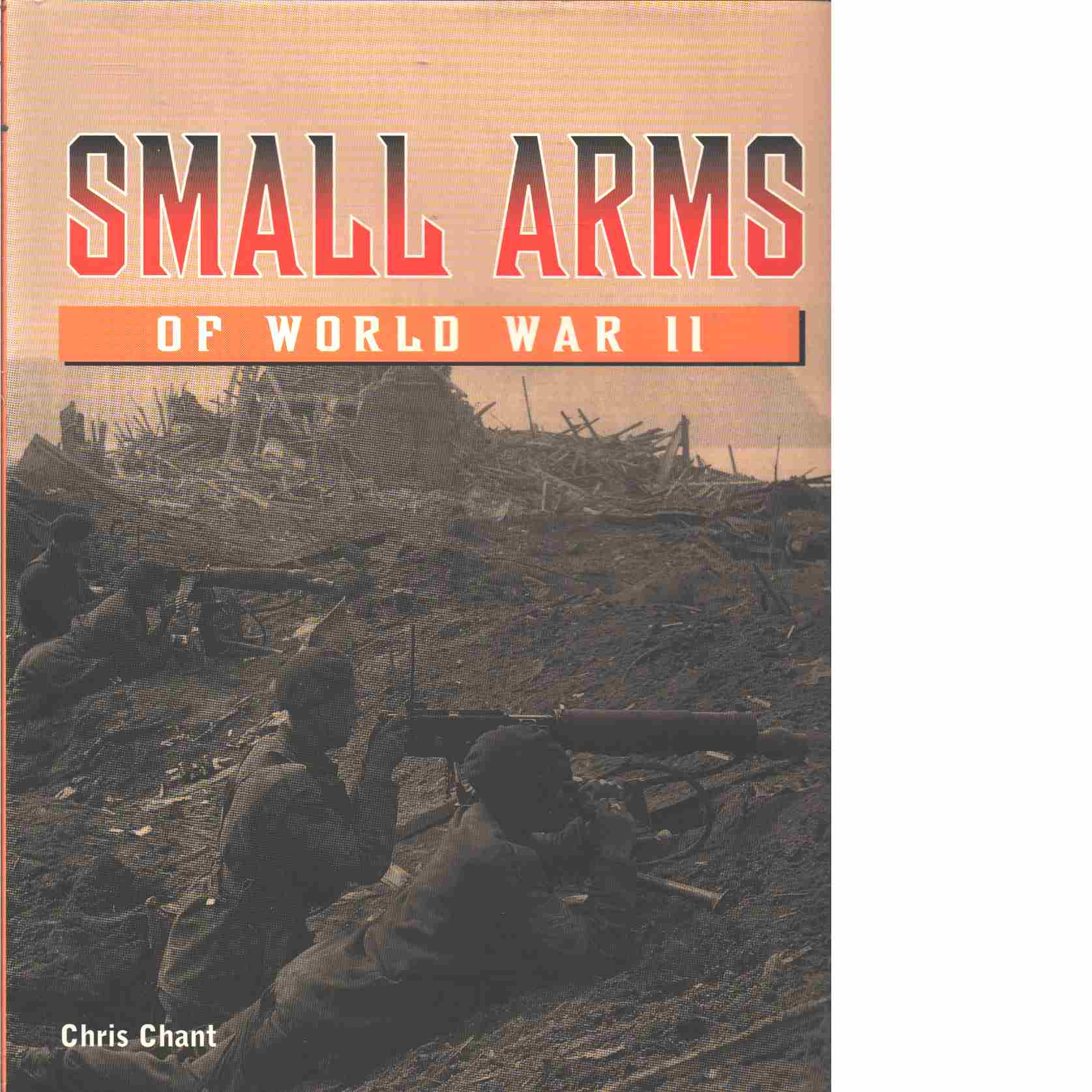 SMALL ARMS OF WORLD WAR II  - CHANT, CHRISTOPHER