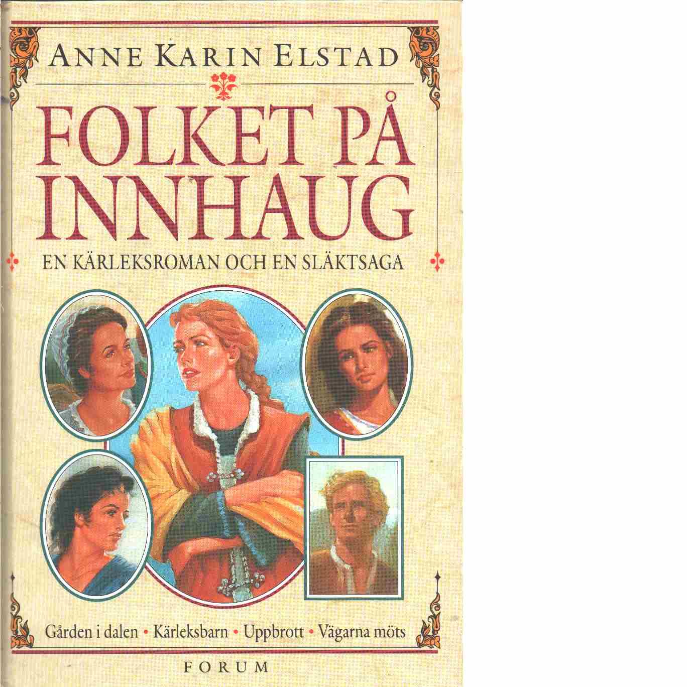 Folket på Innhaug  Gården i dalen - Kärleksbarn - Uppbrott - Vägarna möts  : [en kärleksroman och en släktsaga] - Elstad, Anne Karin