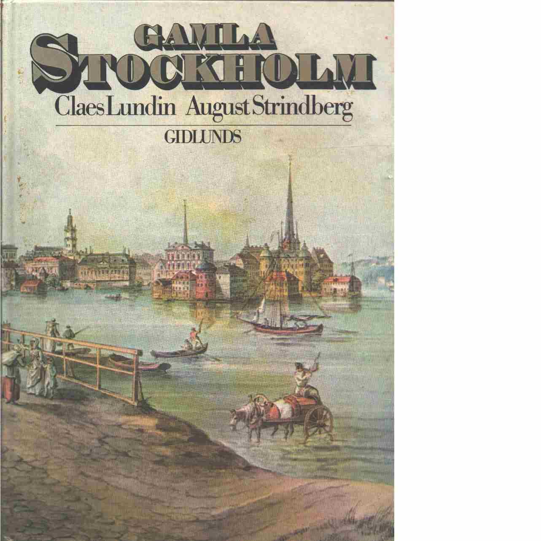 Gamla Stockholm : anteckningar ur tryckta och otryckta källor  - Lundin, Claes och Strindberg, August