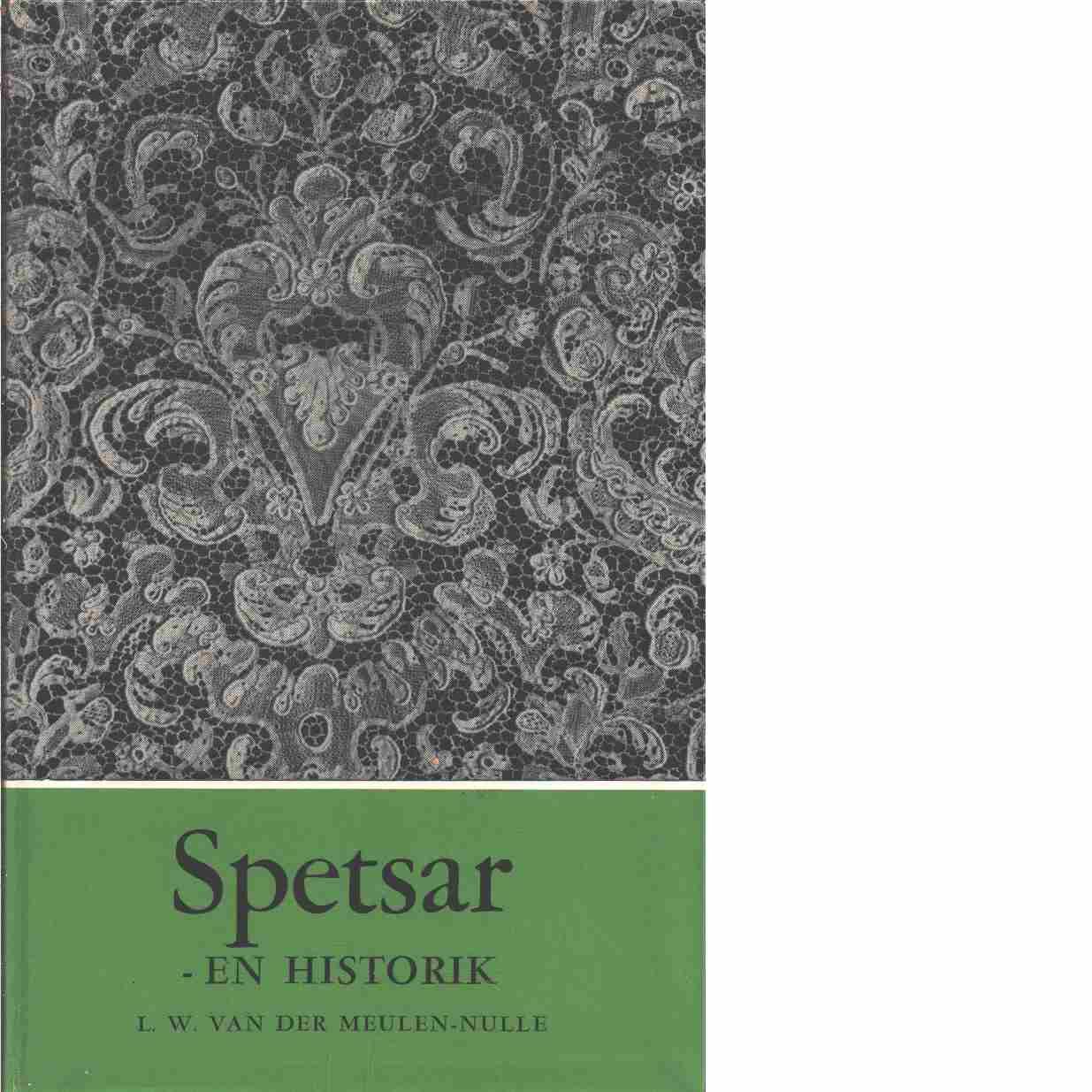 Spetsar : en historik - Meulen-Nulle, Louisa Wilhelmina van der