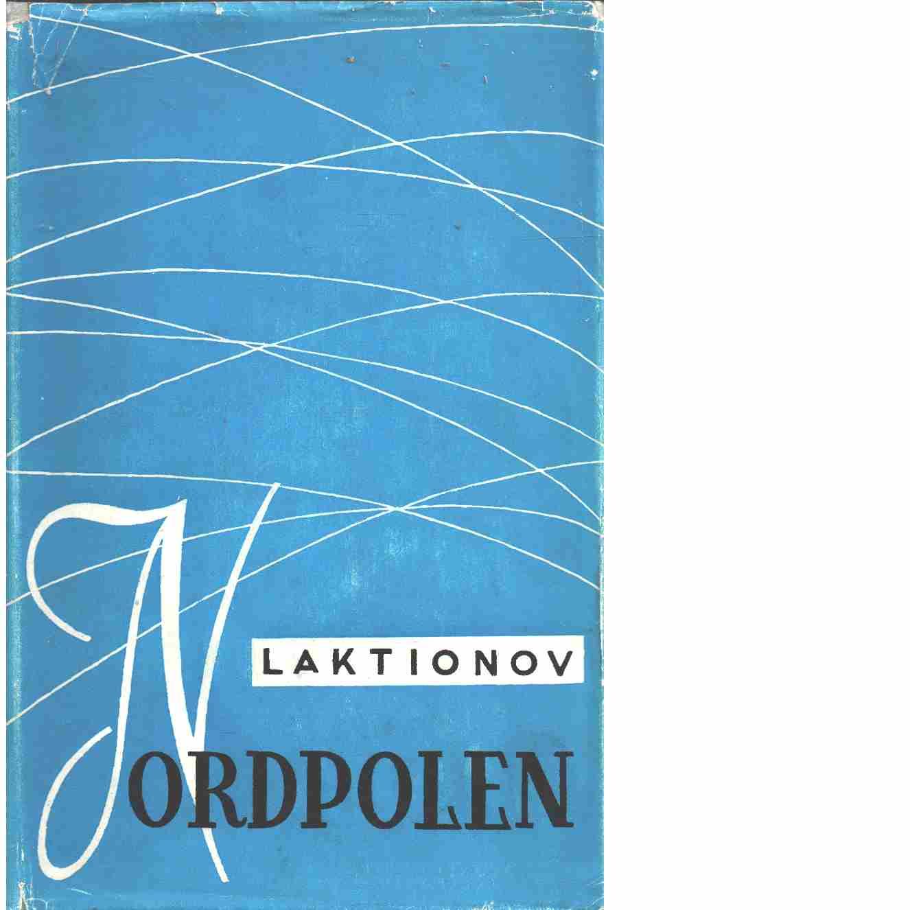 Nordpolen : ur polarfärdernas historia - Laktionov, Aleksandr Fedorovič