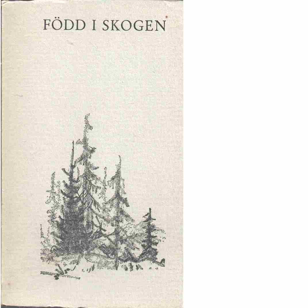 Född i skogen : en kort antologi - Red. Delin, Bertil H.