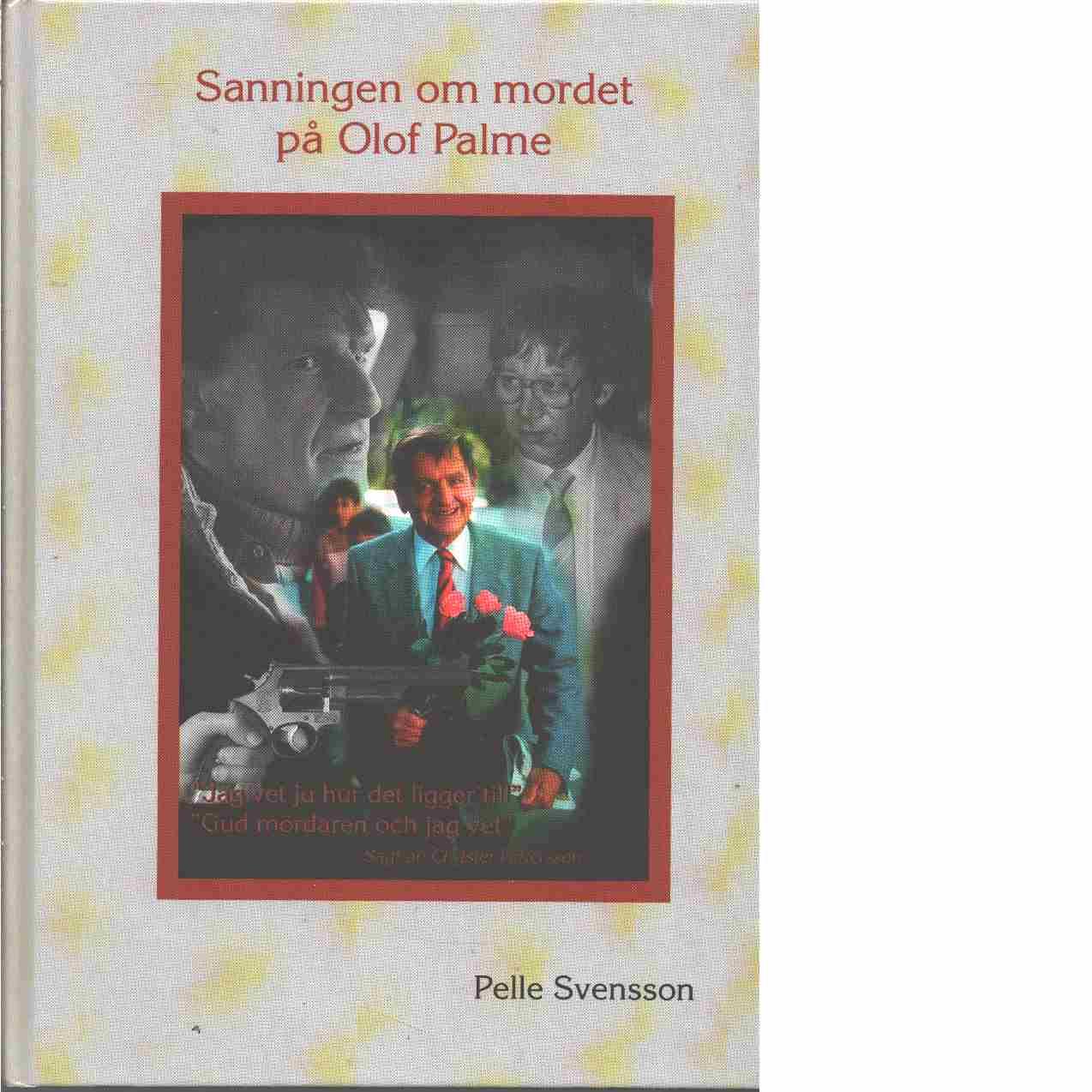 Sanningen om mordet på Olof Palme - Svensson, Pelle