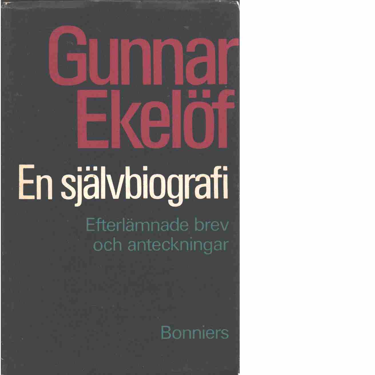 En självbiografi : efterlämnade brev och anteckningar  - Ekelöf, Gunnar
