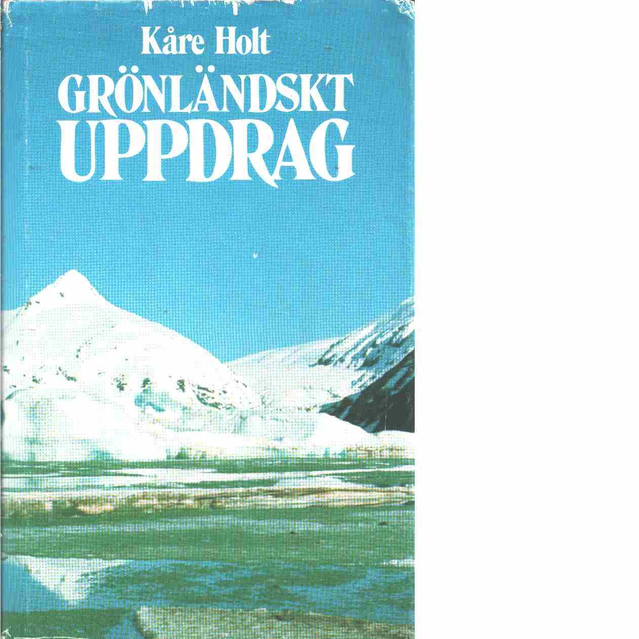 Grönländskt uppdrag  - Holt, Kåre