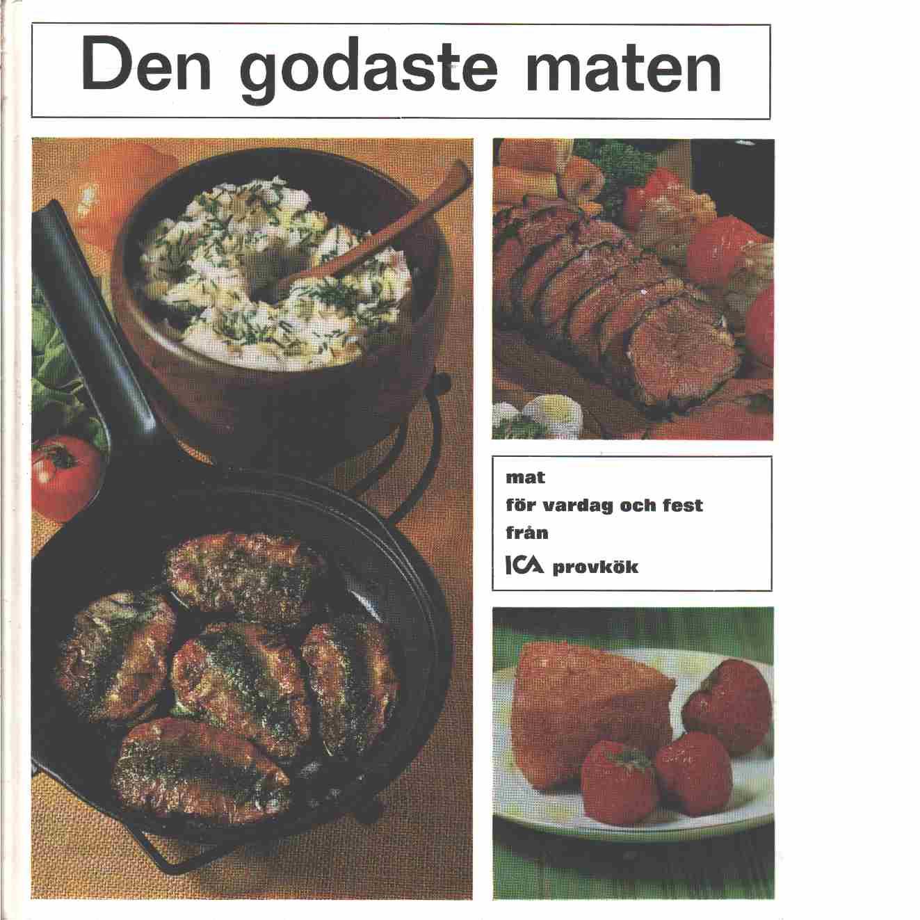 Den godaste maten : mat för vardag och fest från Ica provkök - Olsson, Brita och Östenius, Asta