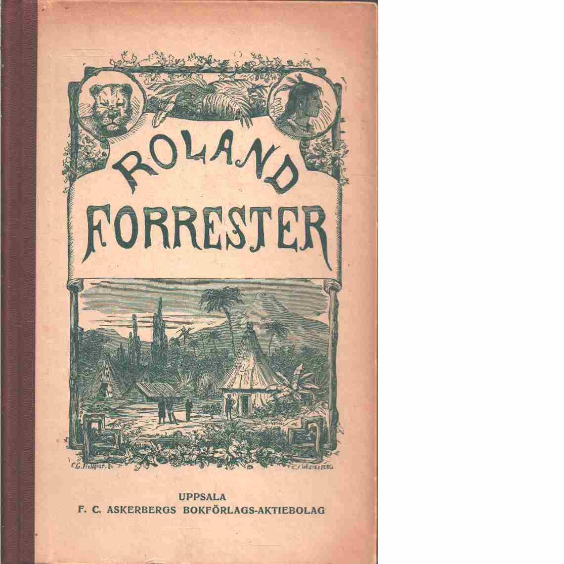 Roland Forrester och hans systers faror och äventyr bland Nordamerikas indianer  - Bird, Robert Montgomery