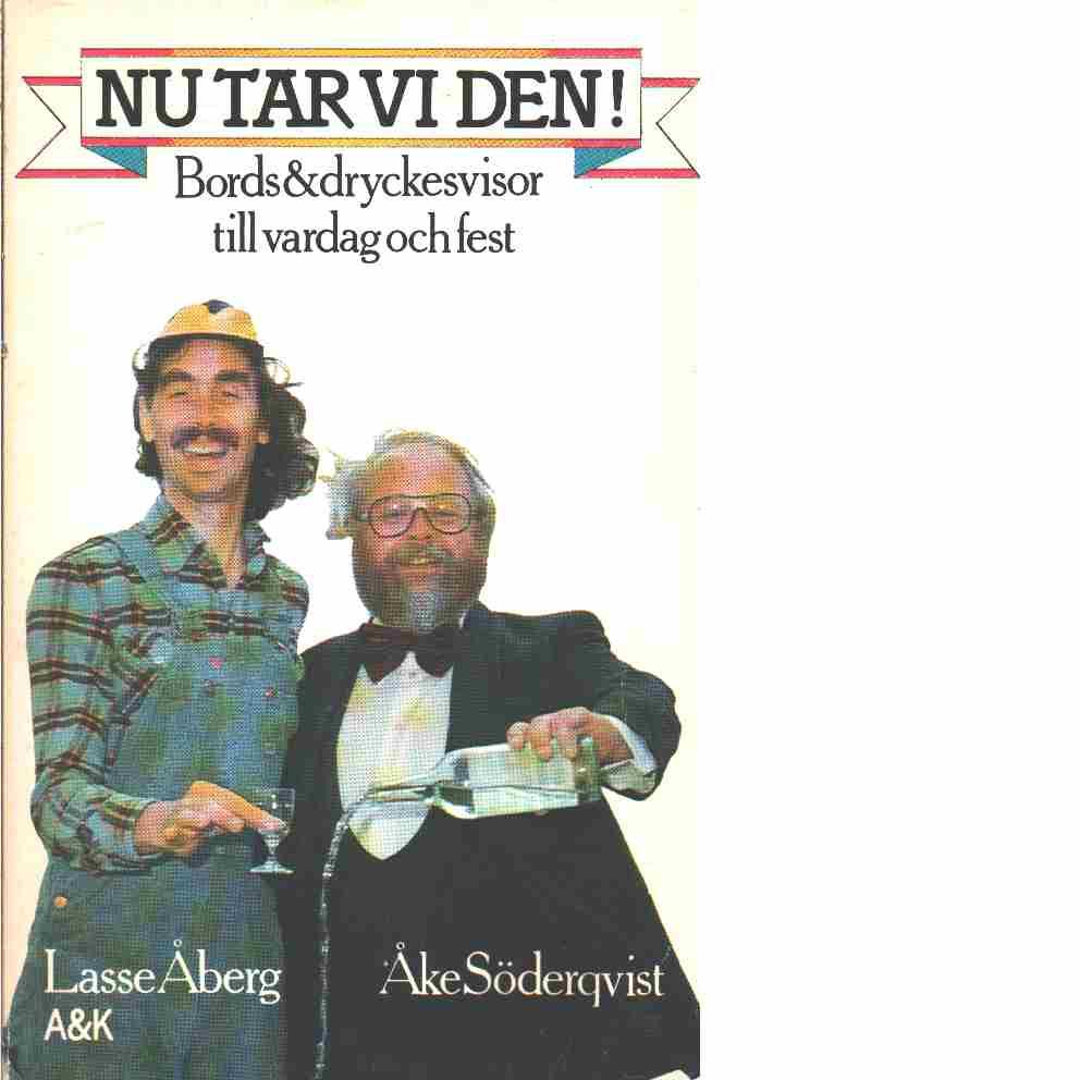 Nu tar vi den --- : snaps-, bords- och dryckesvisor  - Red. Söderqvist, Åke