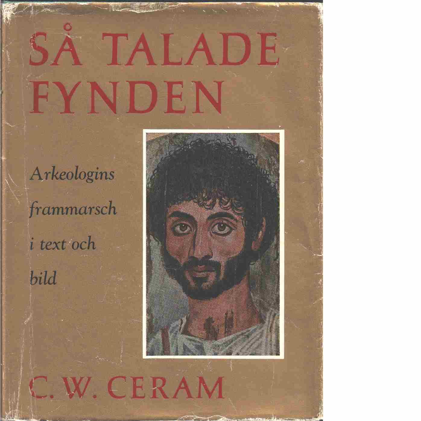 Så talade fynden : arkeologins frammarsch i text och bild - Ceram, C. W. och Marek, C. W.