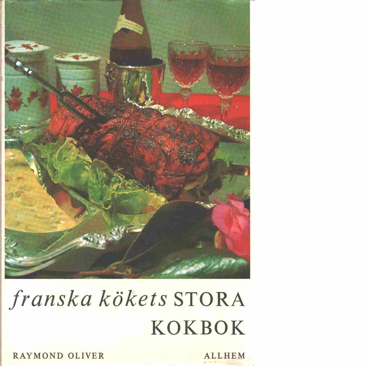 Franska kökets stora kokbok : teknik och hemligheter - Oliver, Raymond