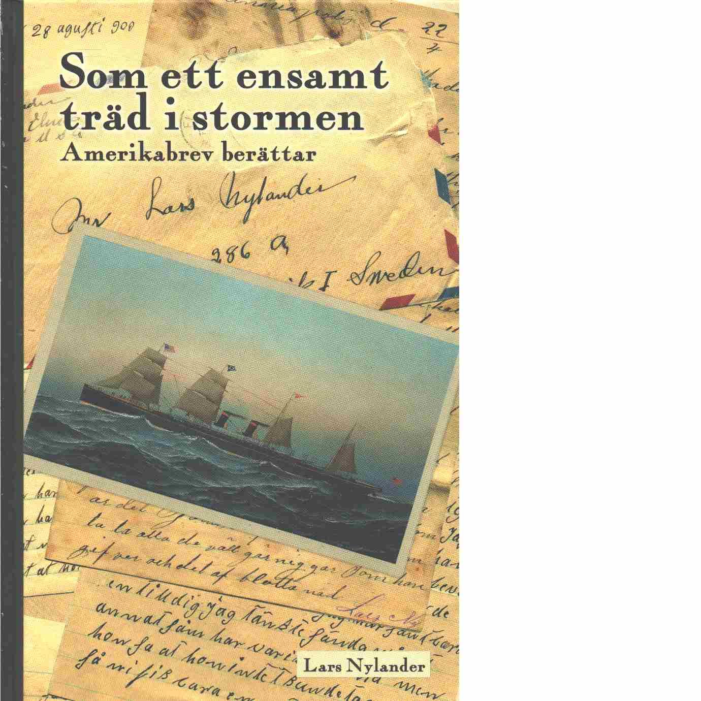 Som ett ensamt träd i stormen : amerikabrev berättar - Nylander, Lars