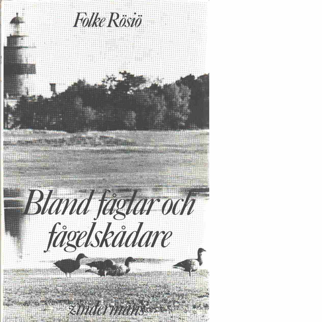 Bland fåglar och fågelskådare : fyrtio år i svenska fågelmarker - Rösiö, Folke