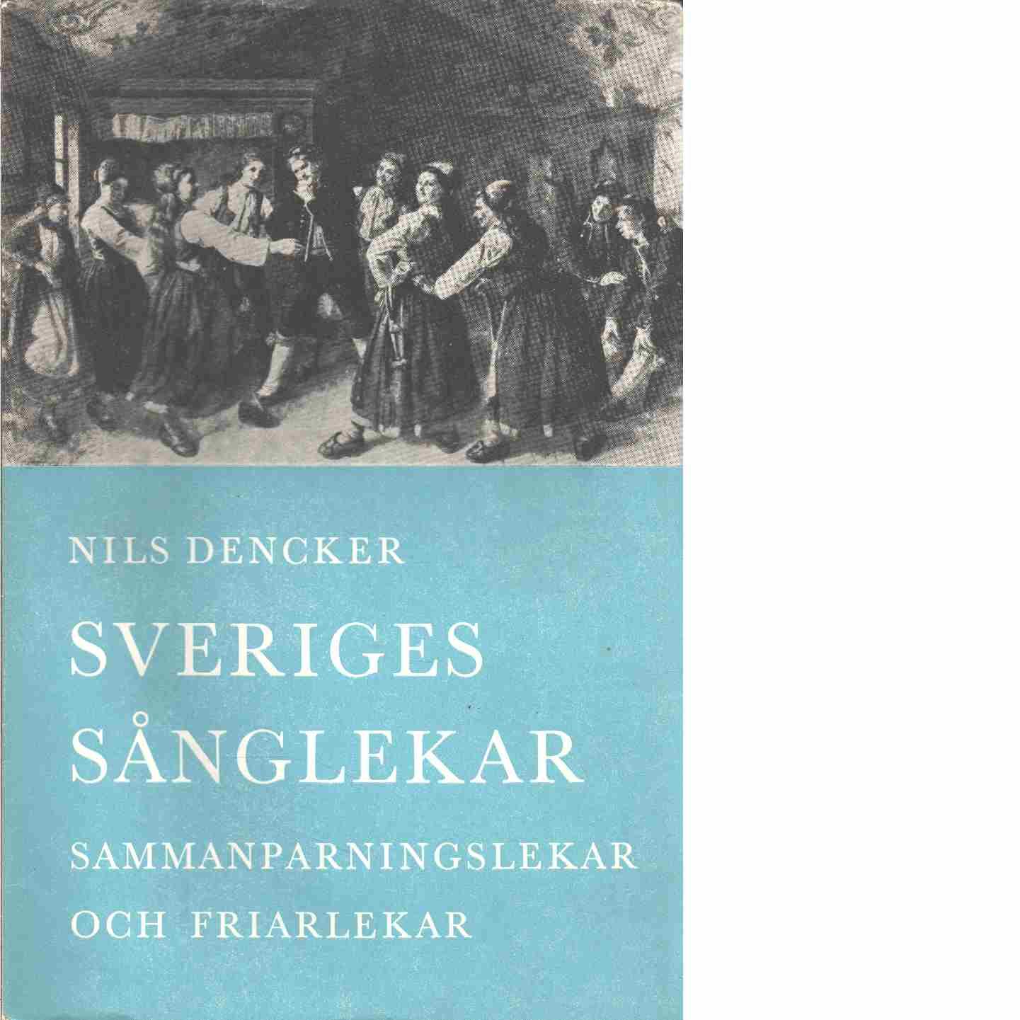 Sveriges sånglekar : sammanparningslekar och friarlekar - Red. Dencker, Nils