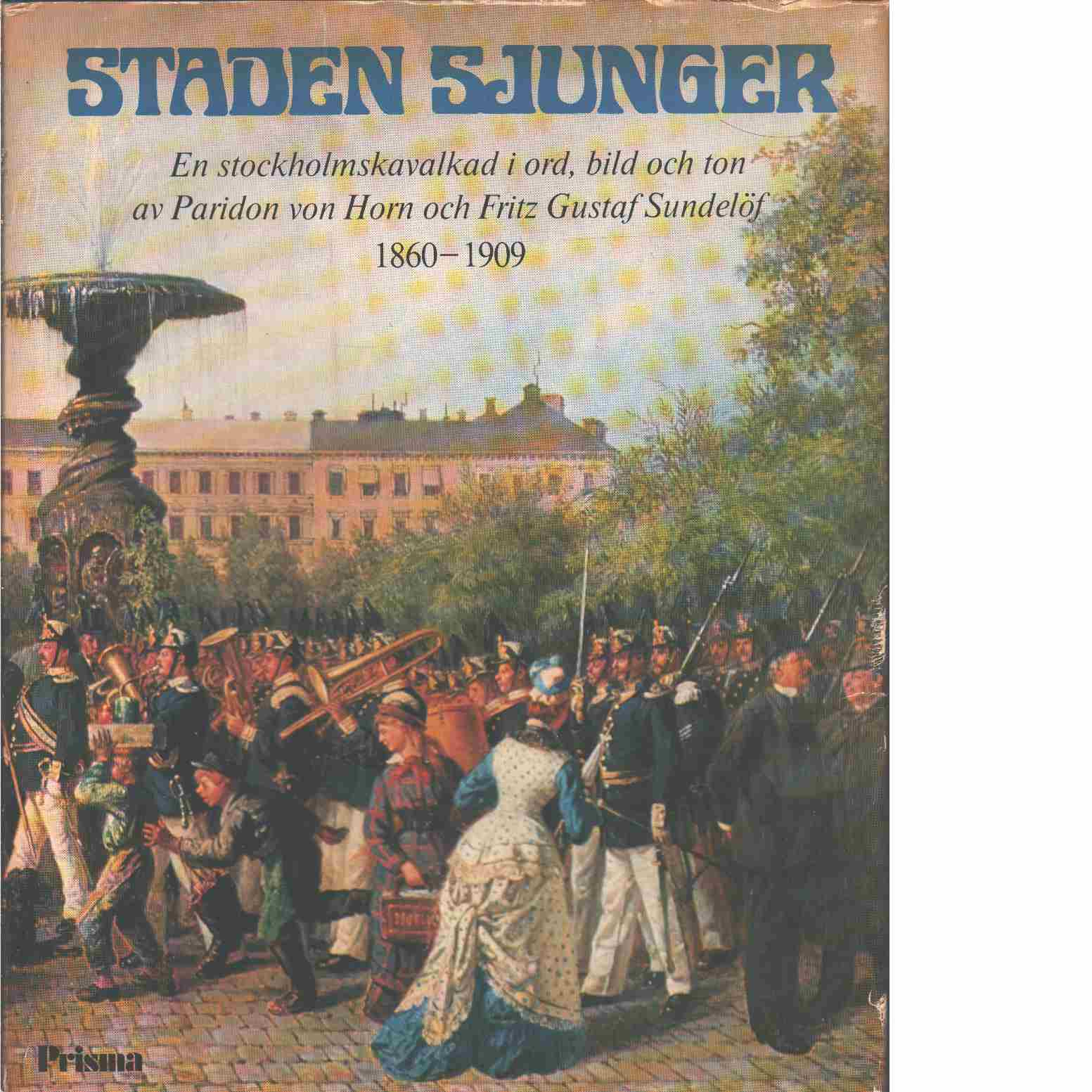 Staden sjunger : en Stockholmskavalkad i ord, bild och ton. [1], 1860-1909  - Horn, Paridon von