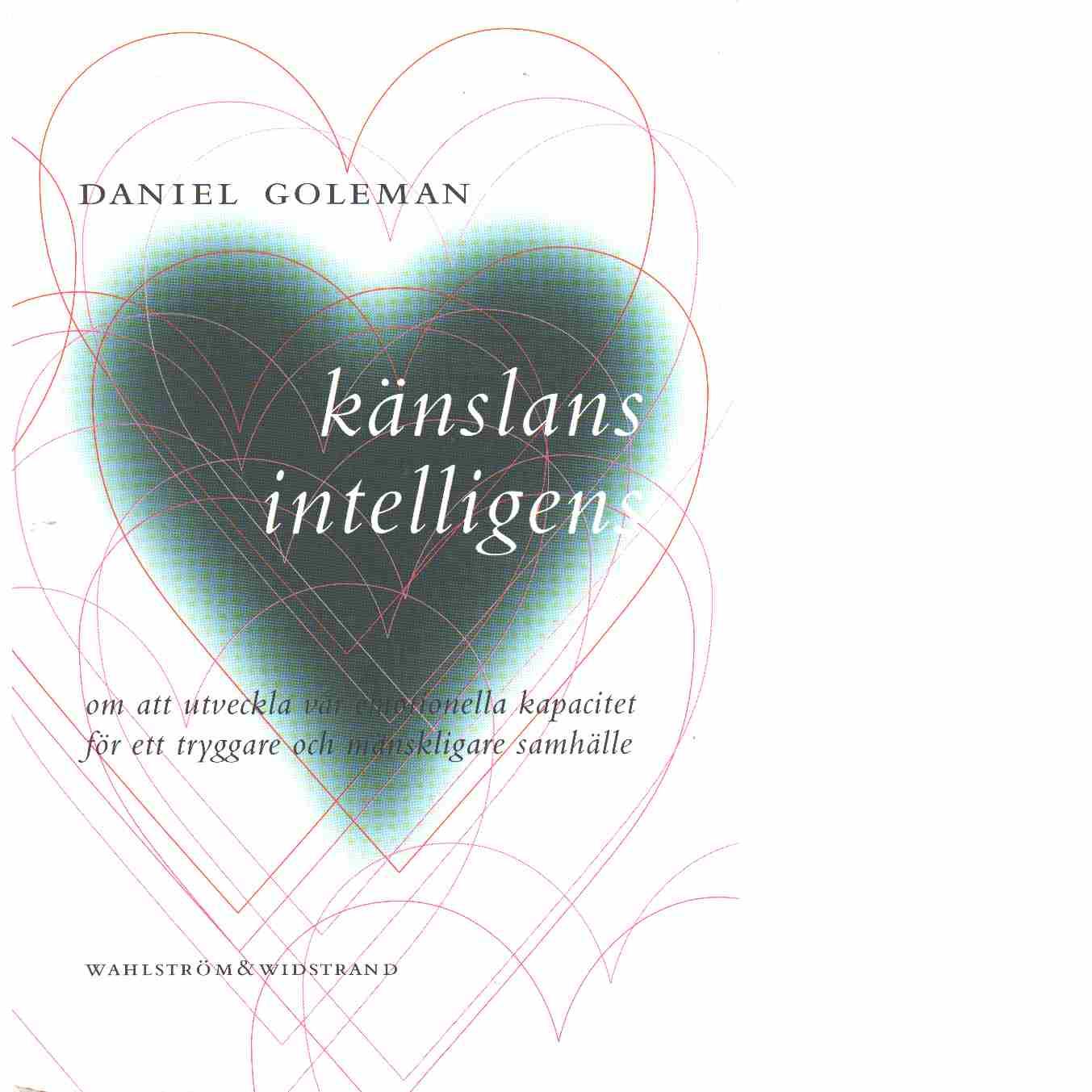 Känslans intelligens : om att utveckla vår emotionella kapacitet för ett tryggare och mänskligare samhälle  - Goleman, Daniel