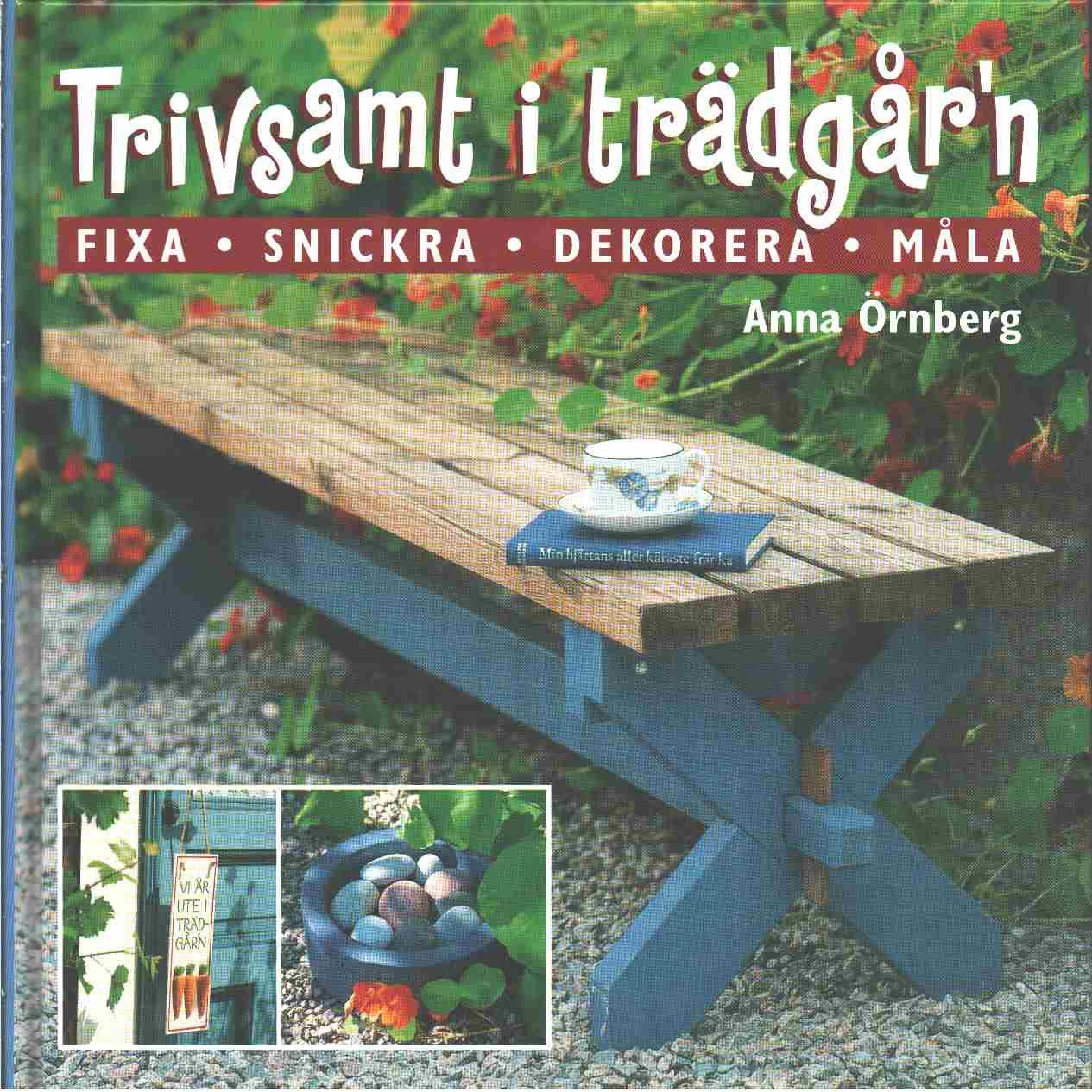 Trivsamt i trädgår'n : inred och dekorera ditt gröna rum : [fixa, snickra, dekorera, måla]  - Örnberg, Anna