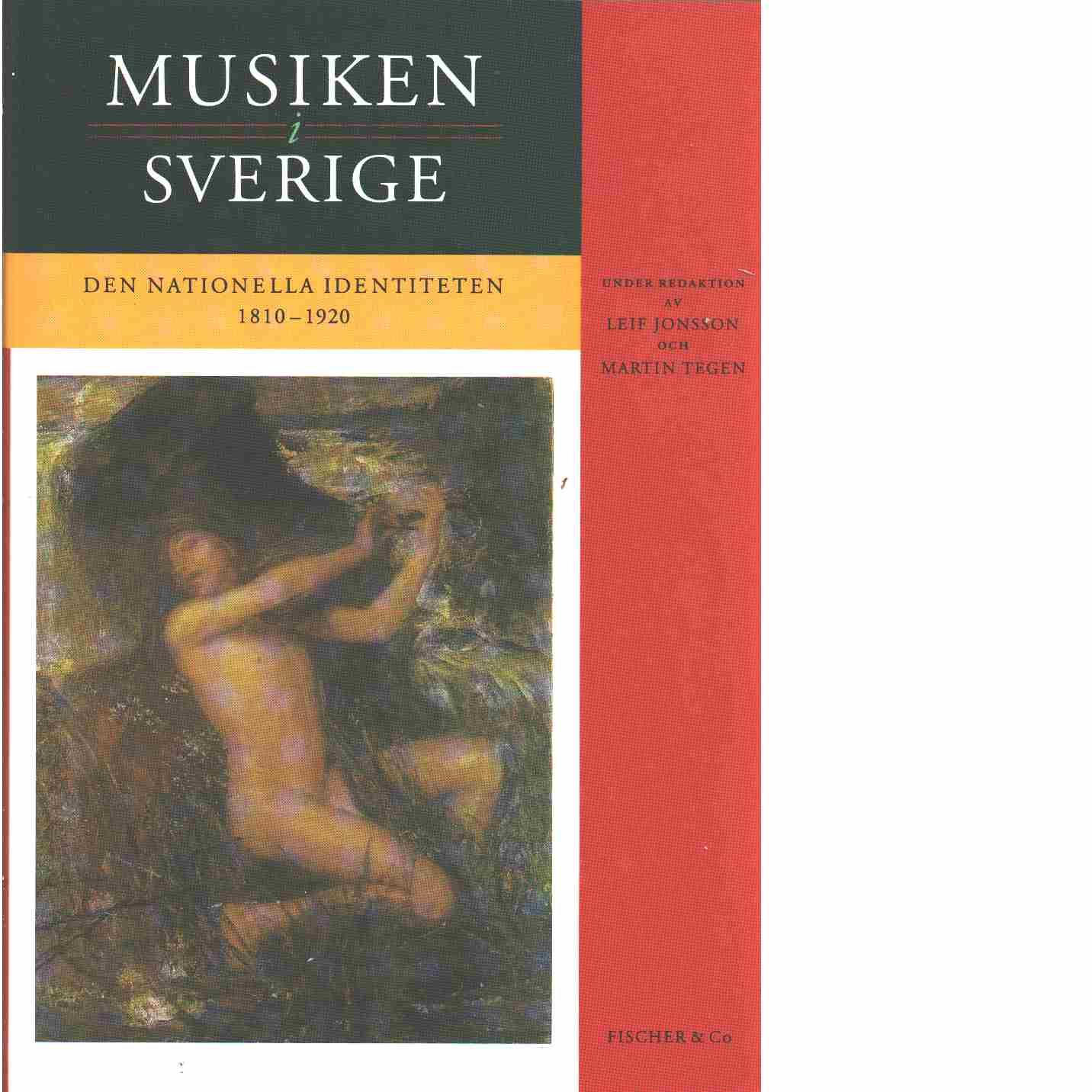 Musiken i Sverige  III : Den nationella identiteten 1810-1920  - Red. Jonsson, Leif och Tegen, Martin