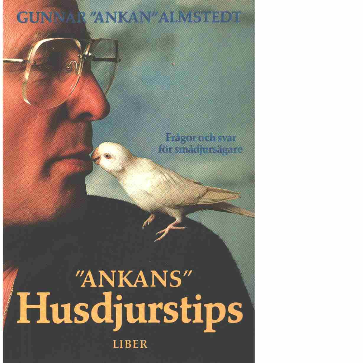 """Ankans"""" husdjurstips : frågor och svar till smådjursägaren - Almstedt, Gunnar"""