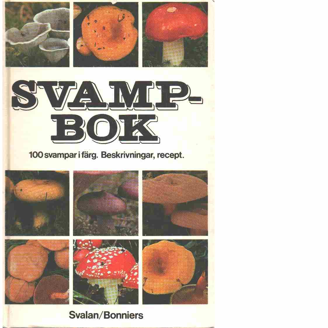 Svampbok : 100 svampar i färg : beskrivningar, recept - Korhonen, Mauri