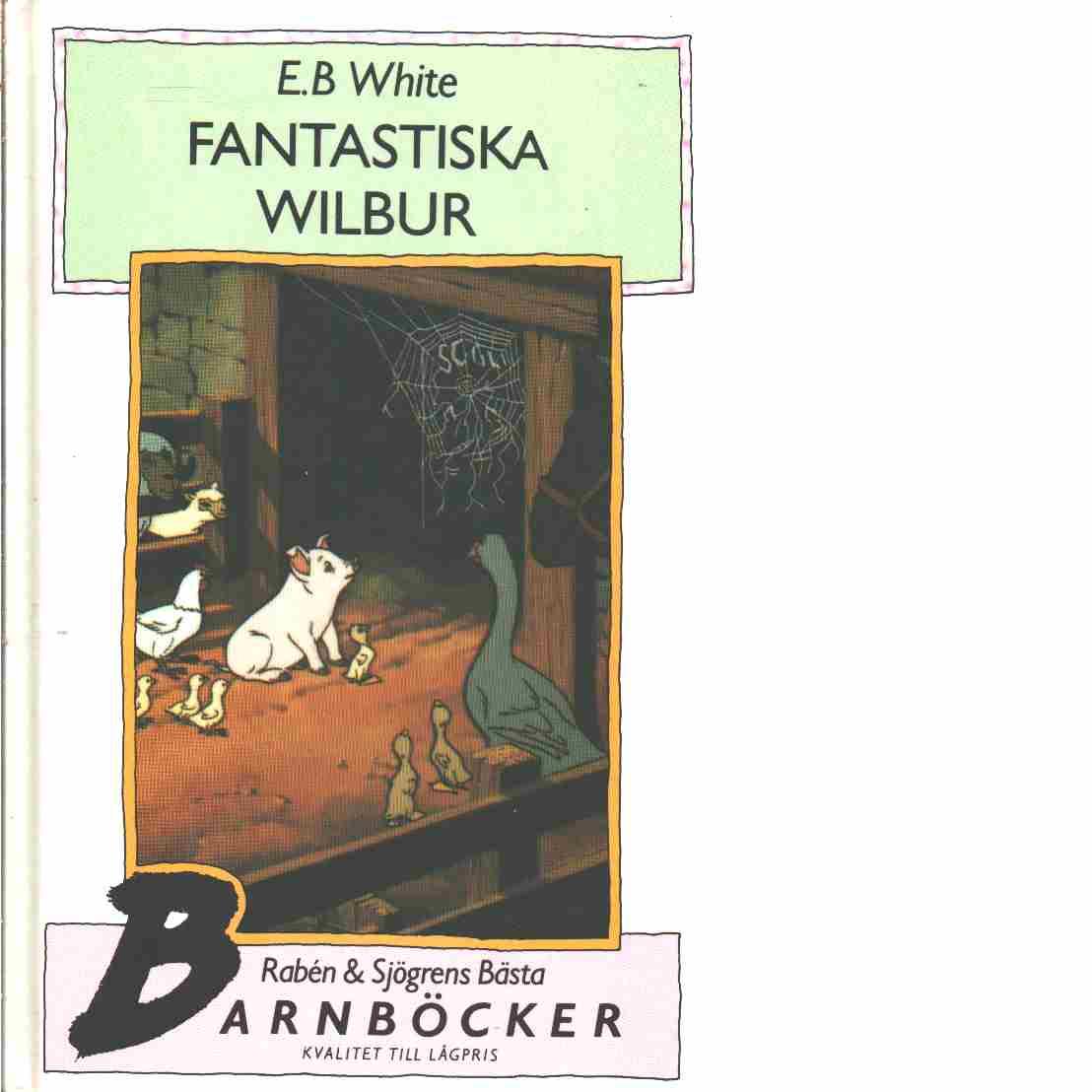 Fantastiska Wilbur - White, E. B.