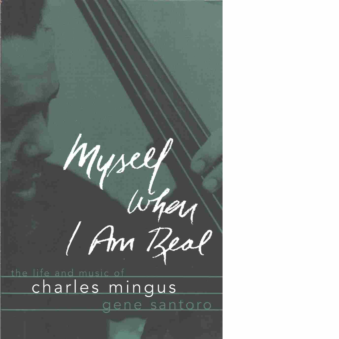 Myself when I am real : the life and music of Charles Mingus  - Santoro, Gene