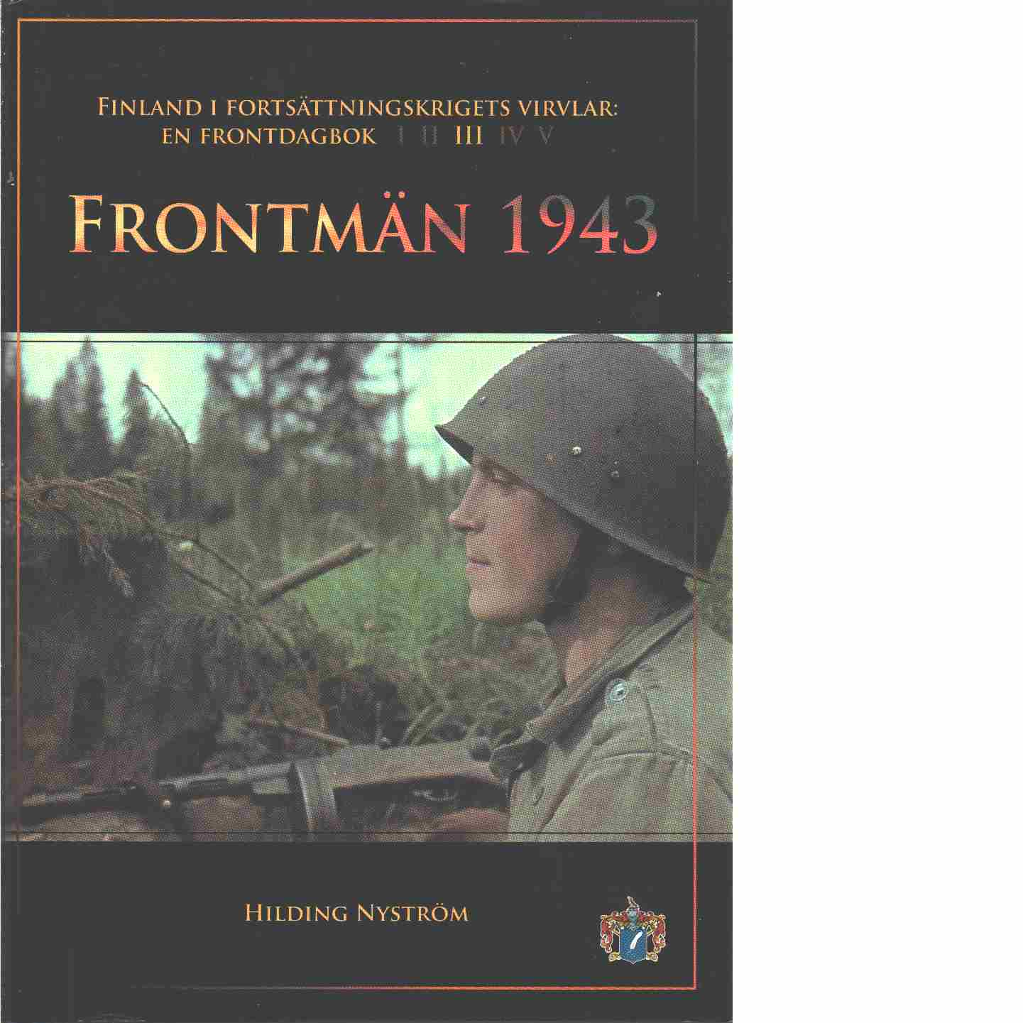 Frontmän 1943 - Finland i fortsättningskrigets virvlar: En frontdagbok del 3 - Nyström, Hilding