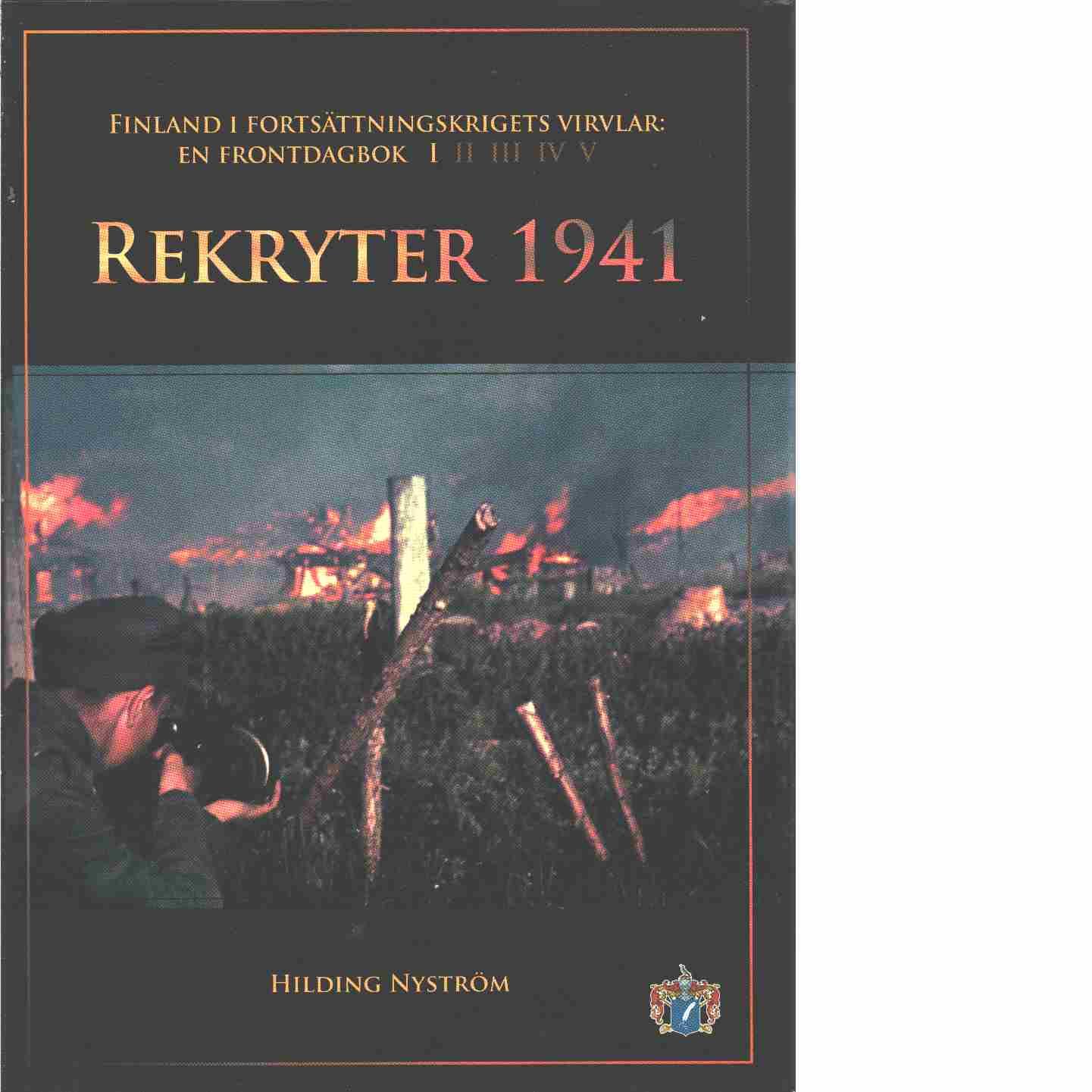 Rekryter 1941 - Finland i fortsättningskrigets virvlar: En frontdagbok del I - Nyström, Hilding