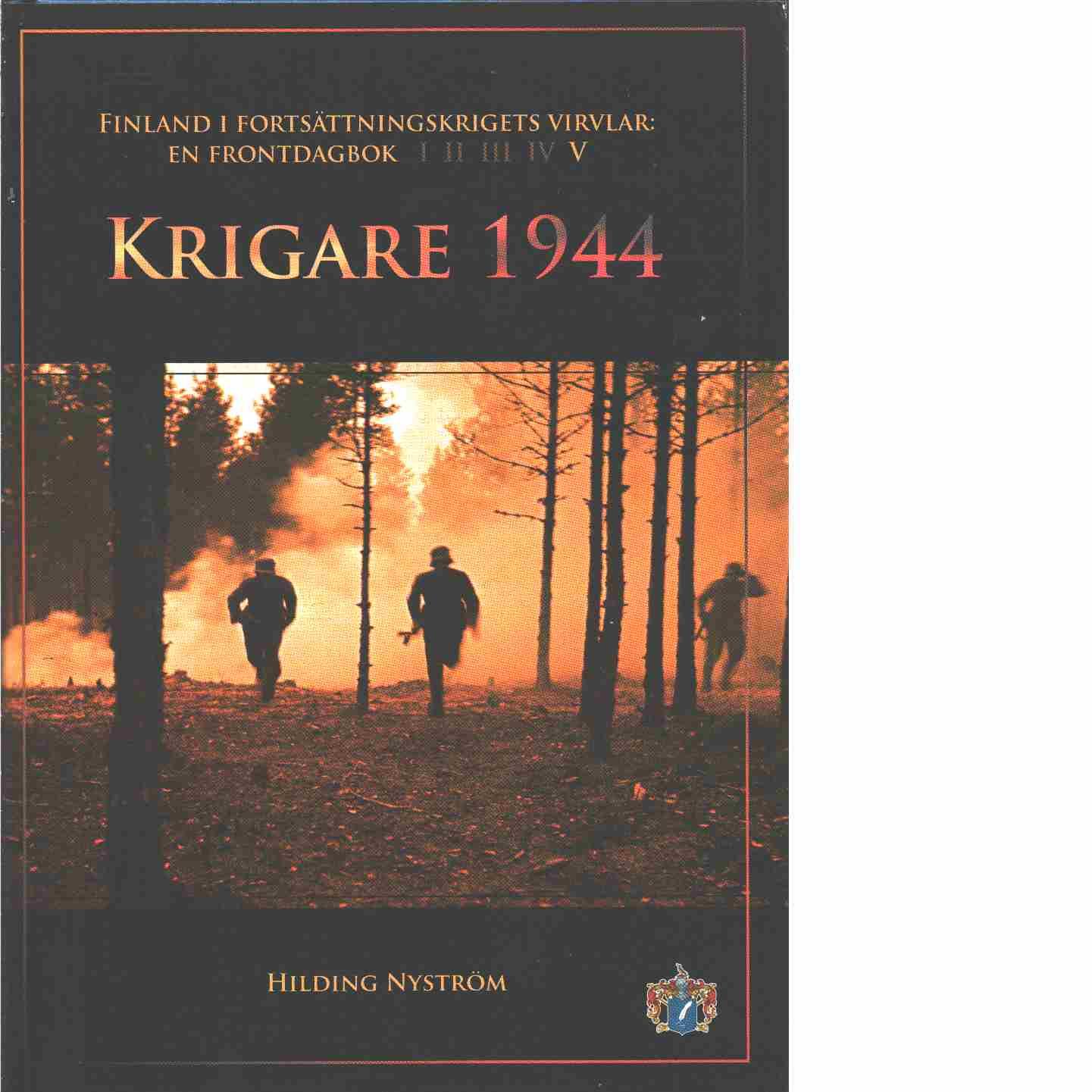 Krigare 1944  - Finland i fortsättningskrigets virvlar: En frontdagbok del V - Nyström, Hilding