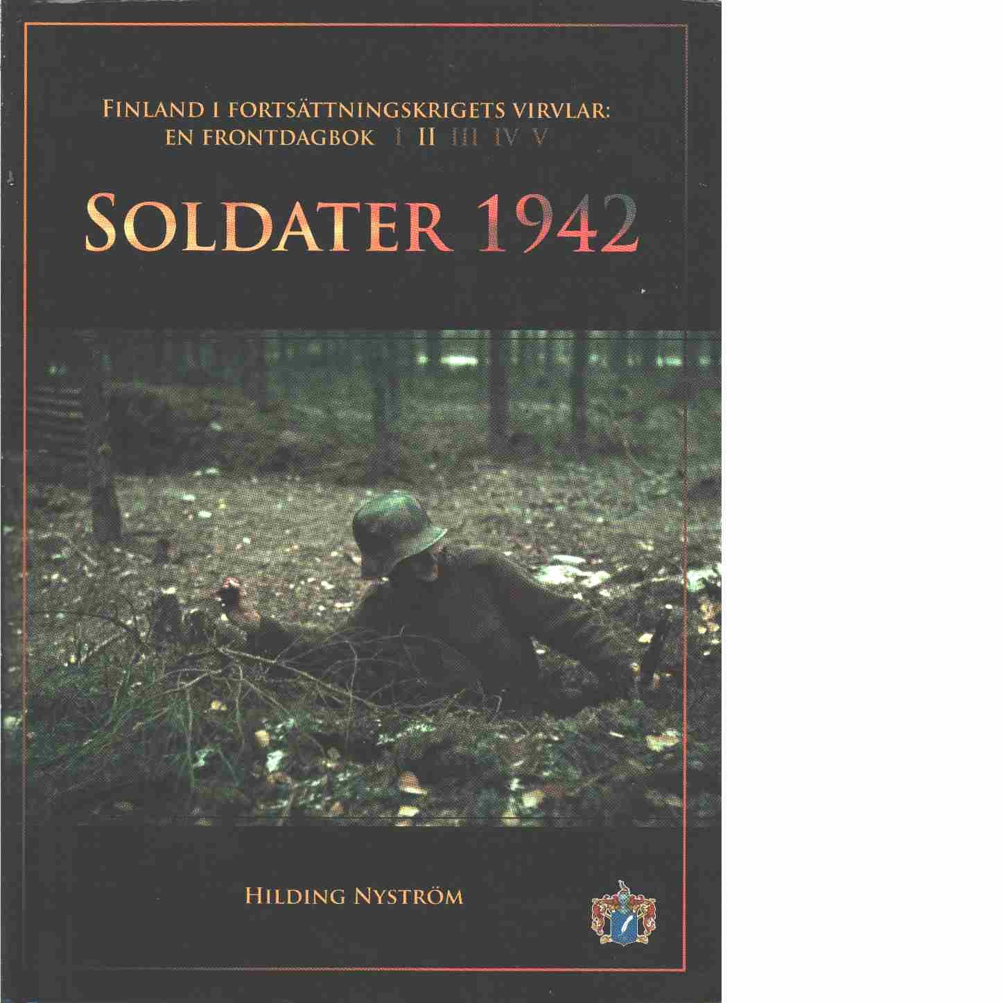 Soldater 1942  - Finland i fortsättningskrigets virvlar: En frontdagbok del II - Nyström, Hilding