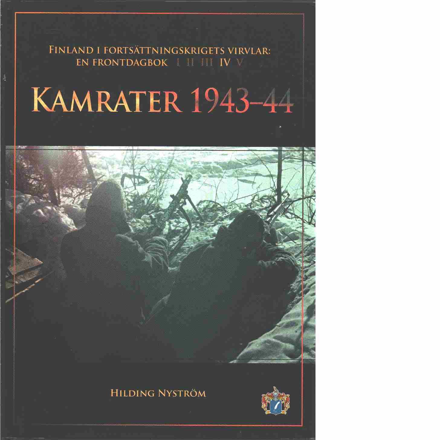 Kamrater 1943-1944   - Finland i fortsättningskrigets virvlar: En frontdagbok del IV - Nyström, Hilding