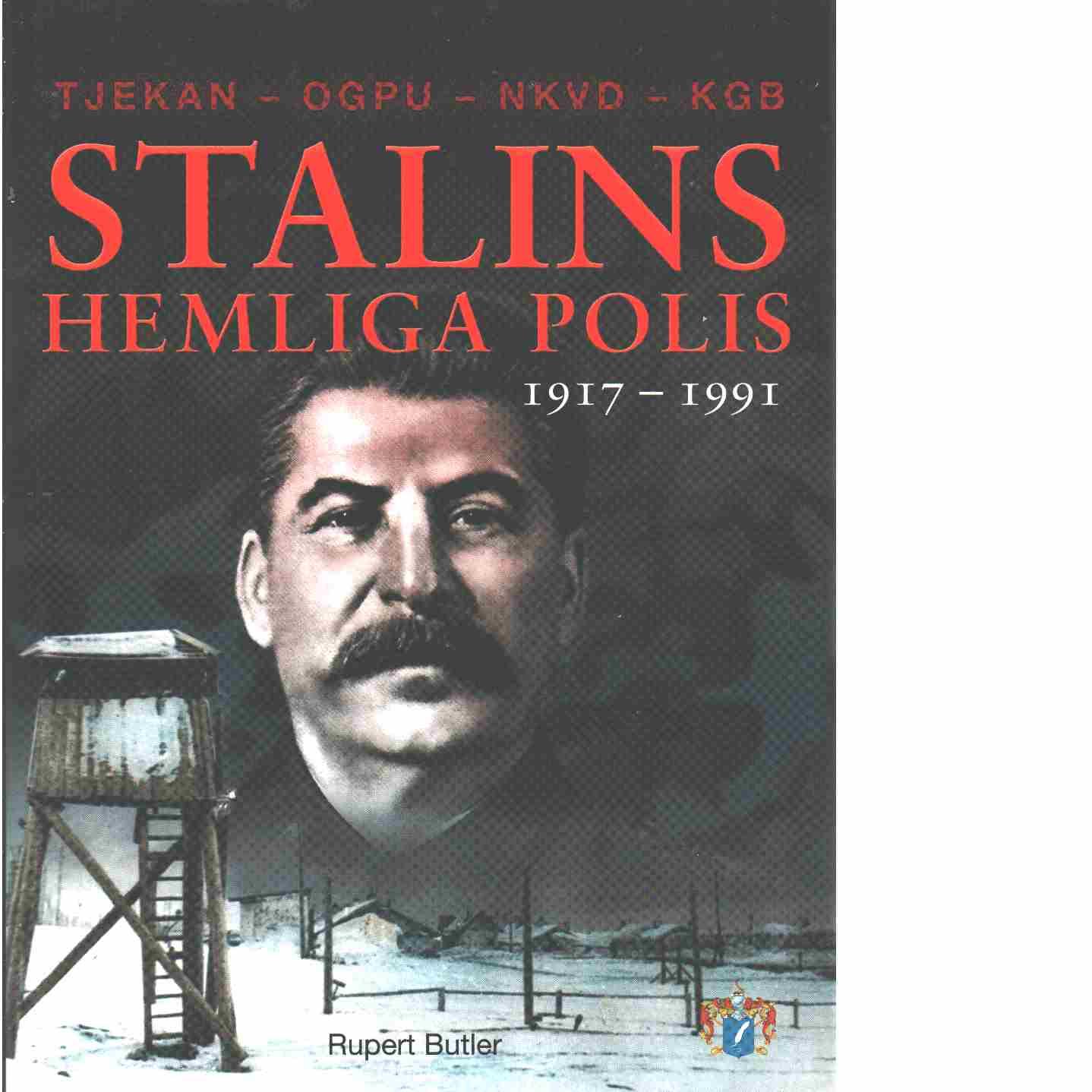 Stalins hemliga polis : Tjekan, OGPU, NKVD, KGB : från 1917 till 1991 - Butler, Rupert
