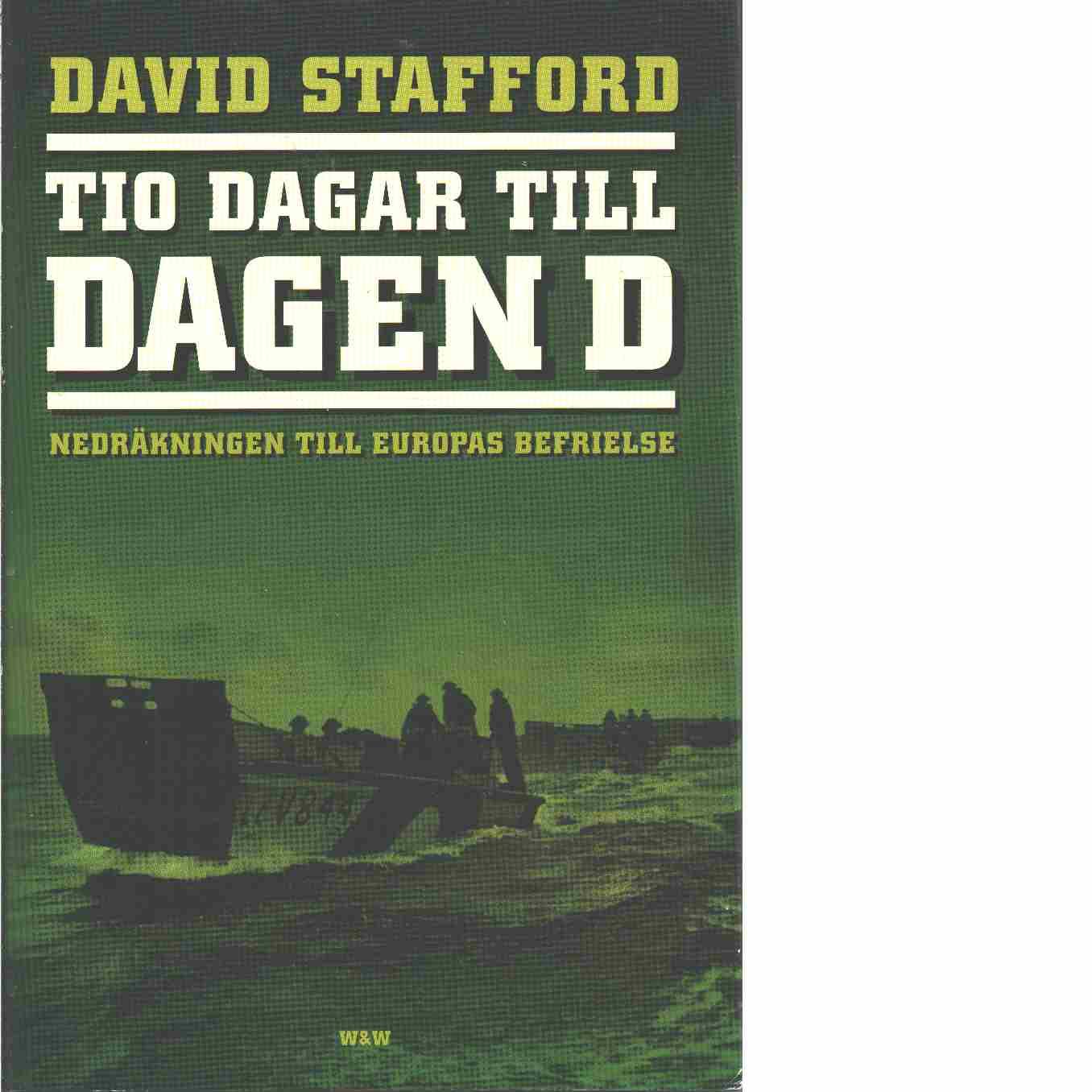 Tio dagar till Dagen D : nedräkningen till Europas befrielse  - Stafford, David
