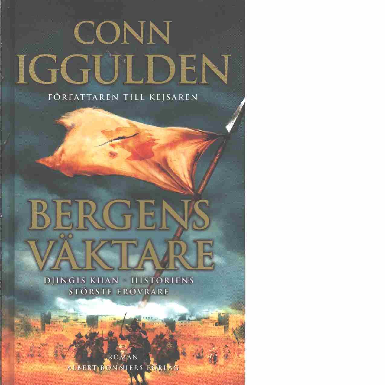 Bergens väktare : [Djingis Khan - historiens störste erövrare] - Iggulden, Conn