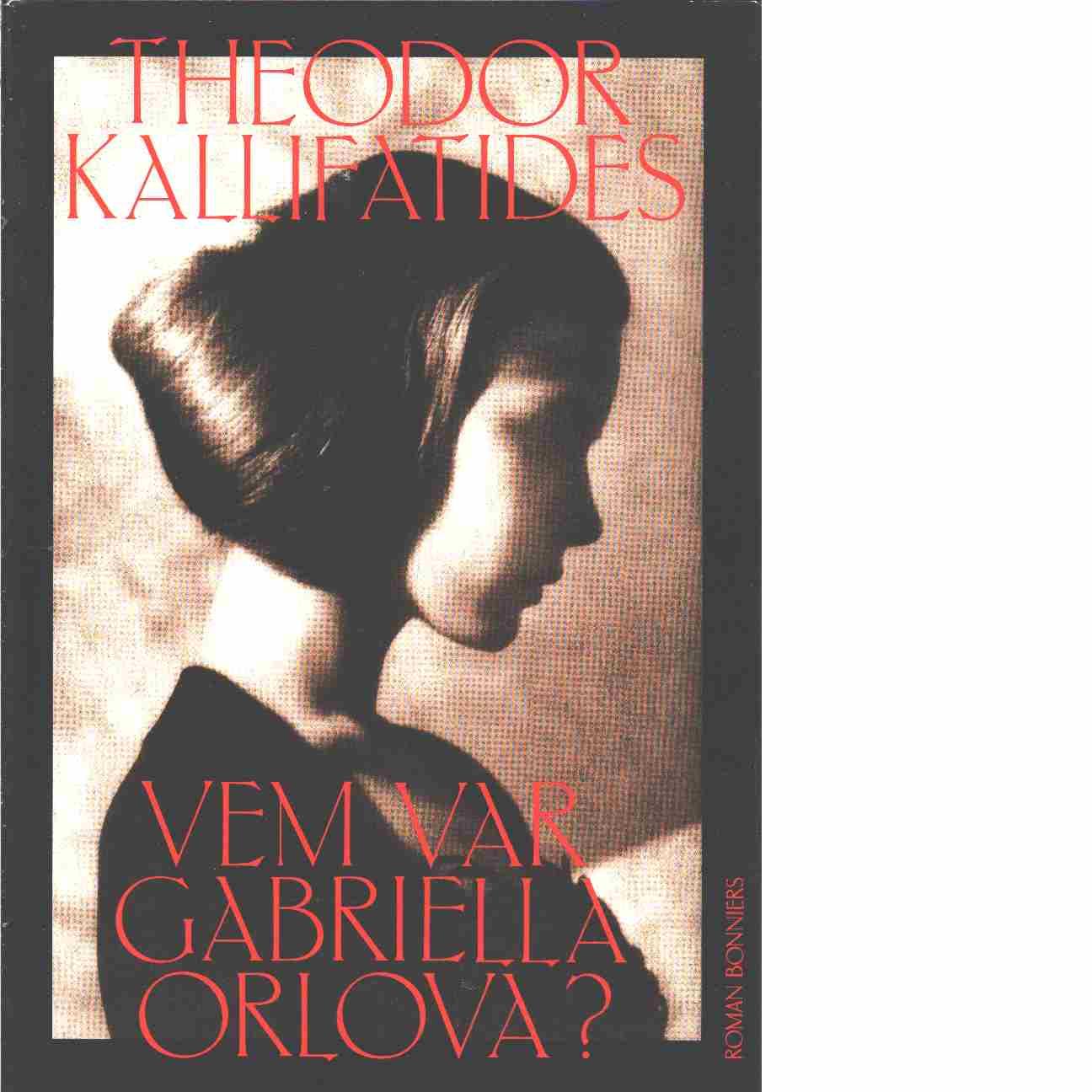 Vem var Gabriella Orlova? - Kallifatides, Theodor