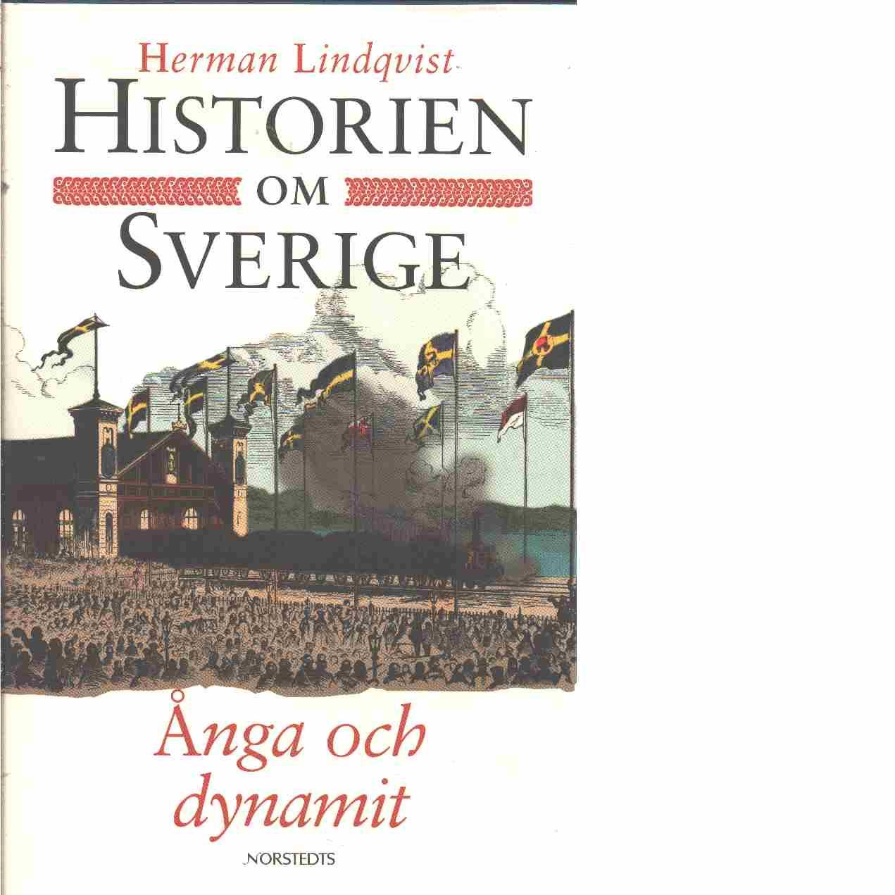 Historien om Sverige. Ånga och dynamit - Lindqvist, Herman
