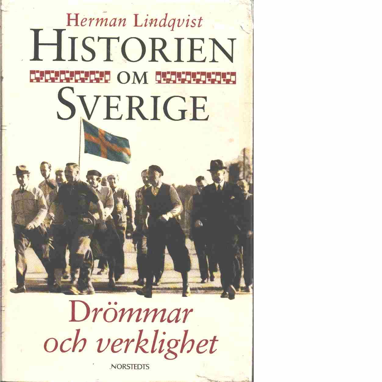 Historien om Sverige. Drömmar och verklighet - Lindqvist, Herman