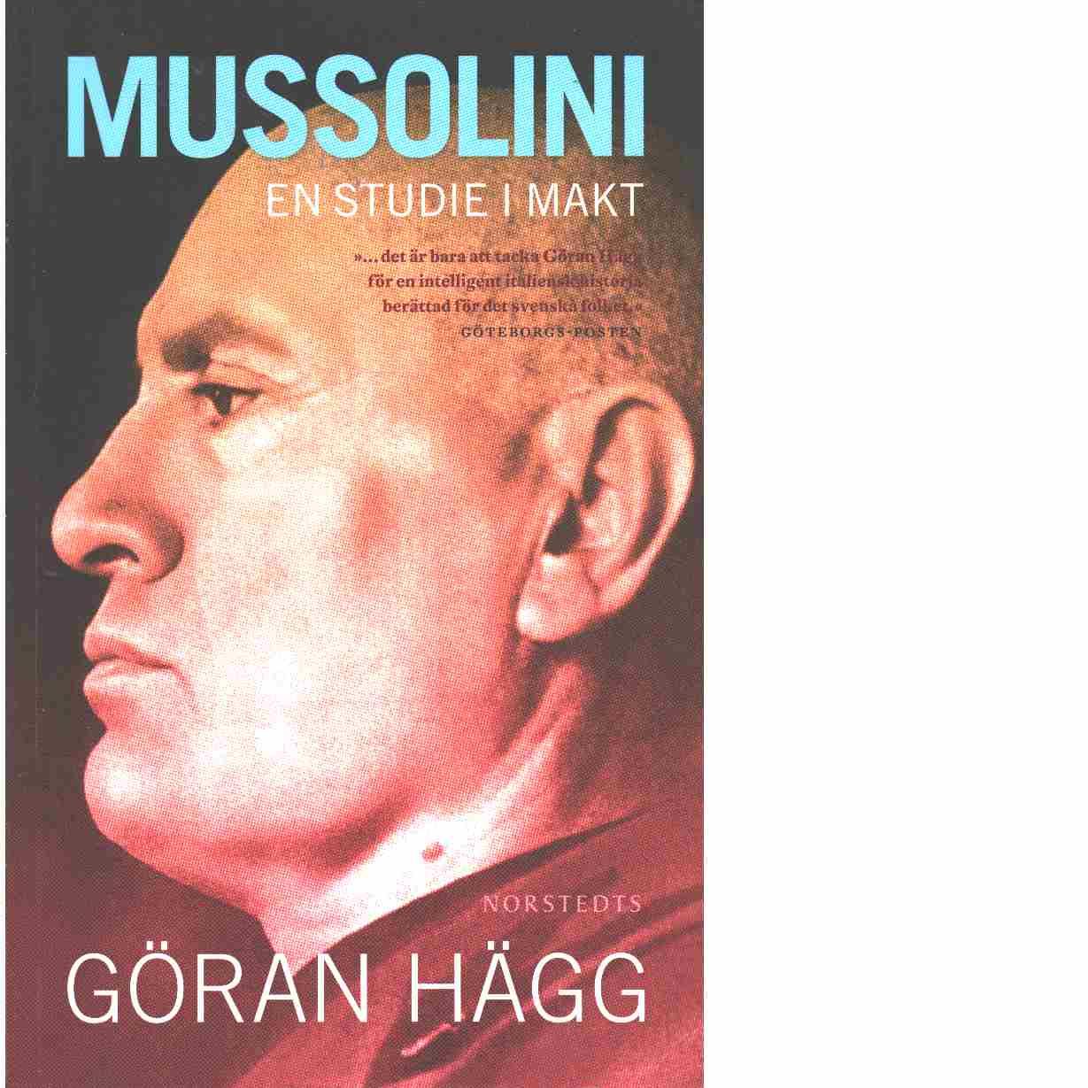 Mussolini : en studie i makt - Hägg, Göran