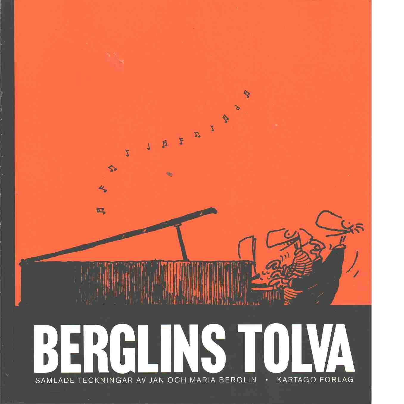 Berglins tolva : samlade teckningar -  Berglin, Jan och Berglin, Maria