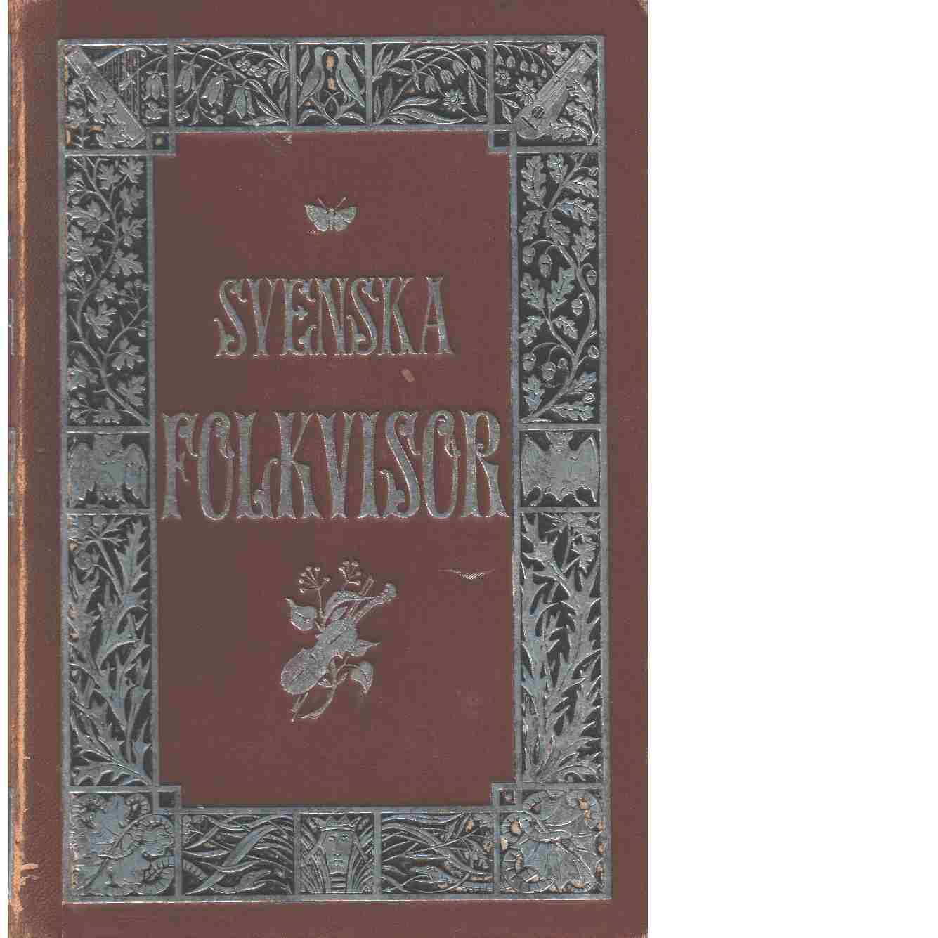 Svenska folkvisor : Del I Text, del II Anmärkningar samt del III Musik - Red. Geijer, Erik Gustaf ochAfzelius, Arvid August