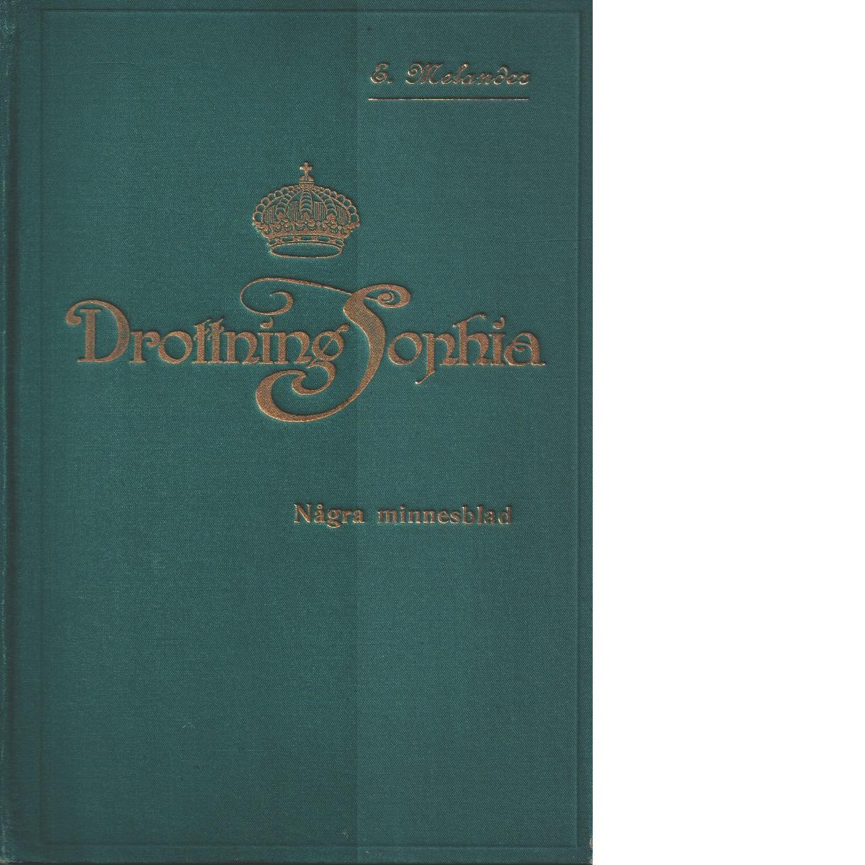 Drottning Sophia : några minnesblad - Melander, Emil