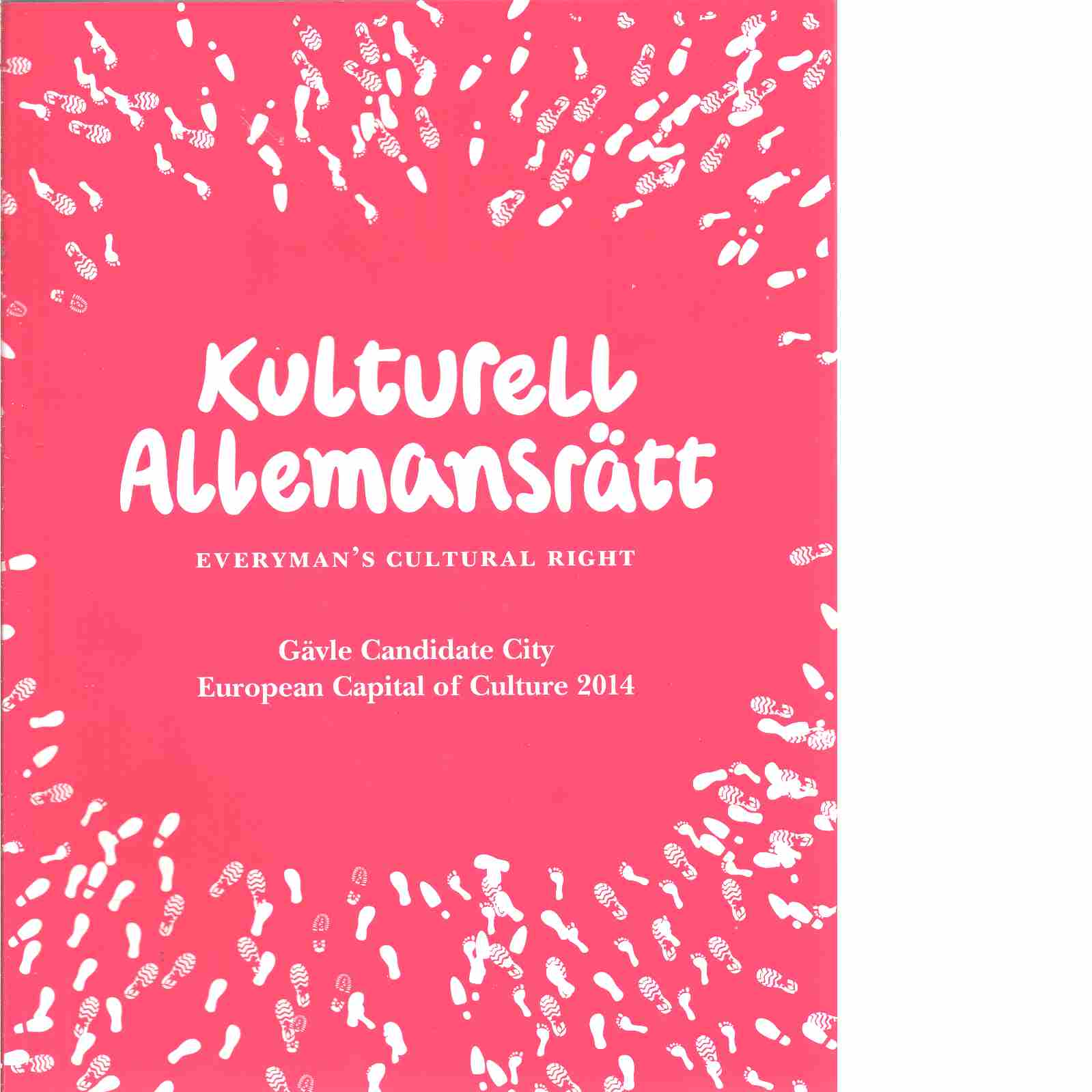 Kulturell allemansrätt - Everyman's Cultural Right : Gävle Candidate City : European Capital of Culture 2014  - Red. Åström, Kenneth