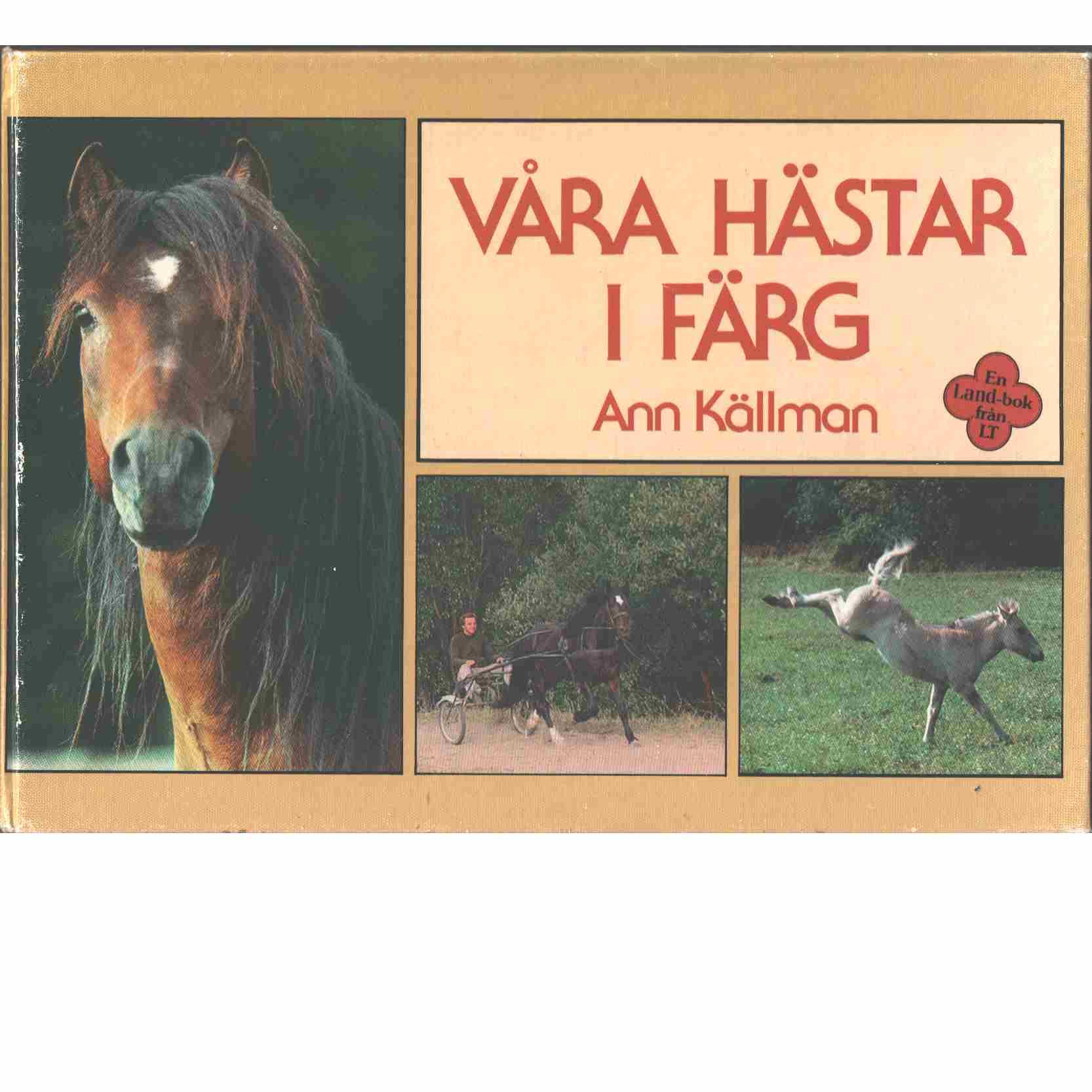 Våra hästar i färg : en Land-bok - Källman, Ann