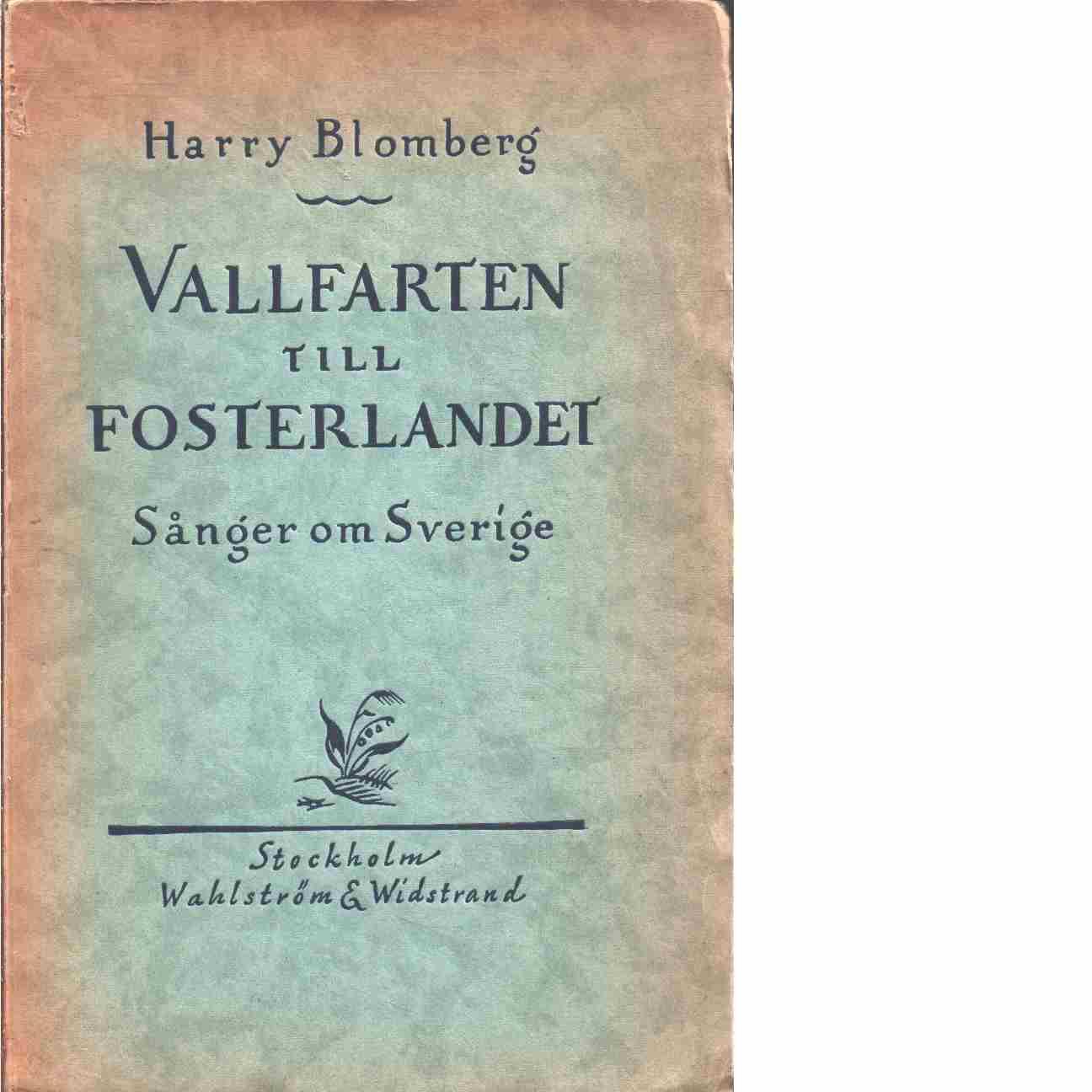 Vallfarten till fosterlandet : sånger om Sverige - Blomberg, Harry